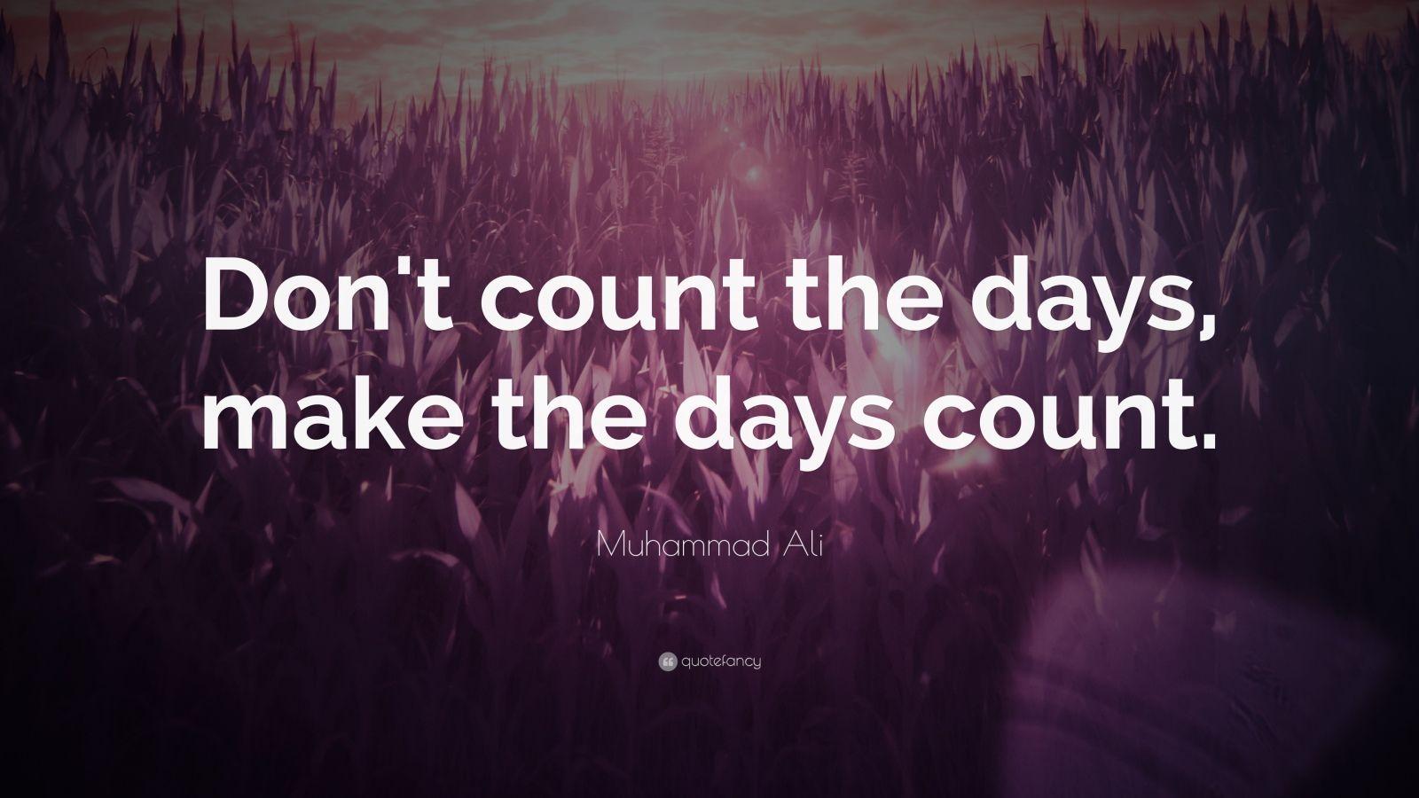 Make Days Count Muhammad Ali Quotes