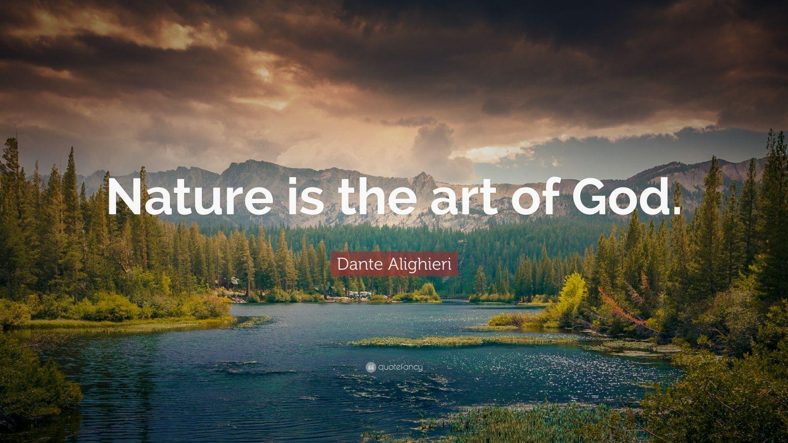 """Dante Alighieri Quote: """"Nature is the art of God."""""""