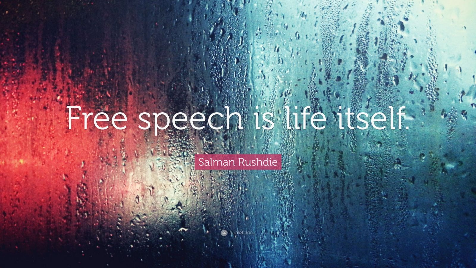 "Salman Rushdie Quote: ""Free speech is life itself."""
