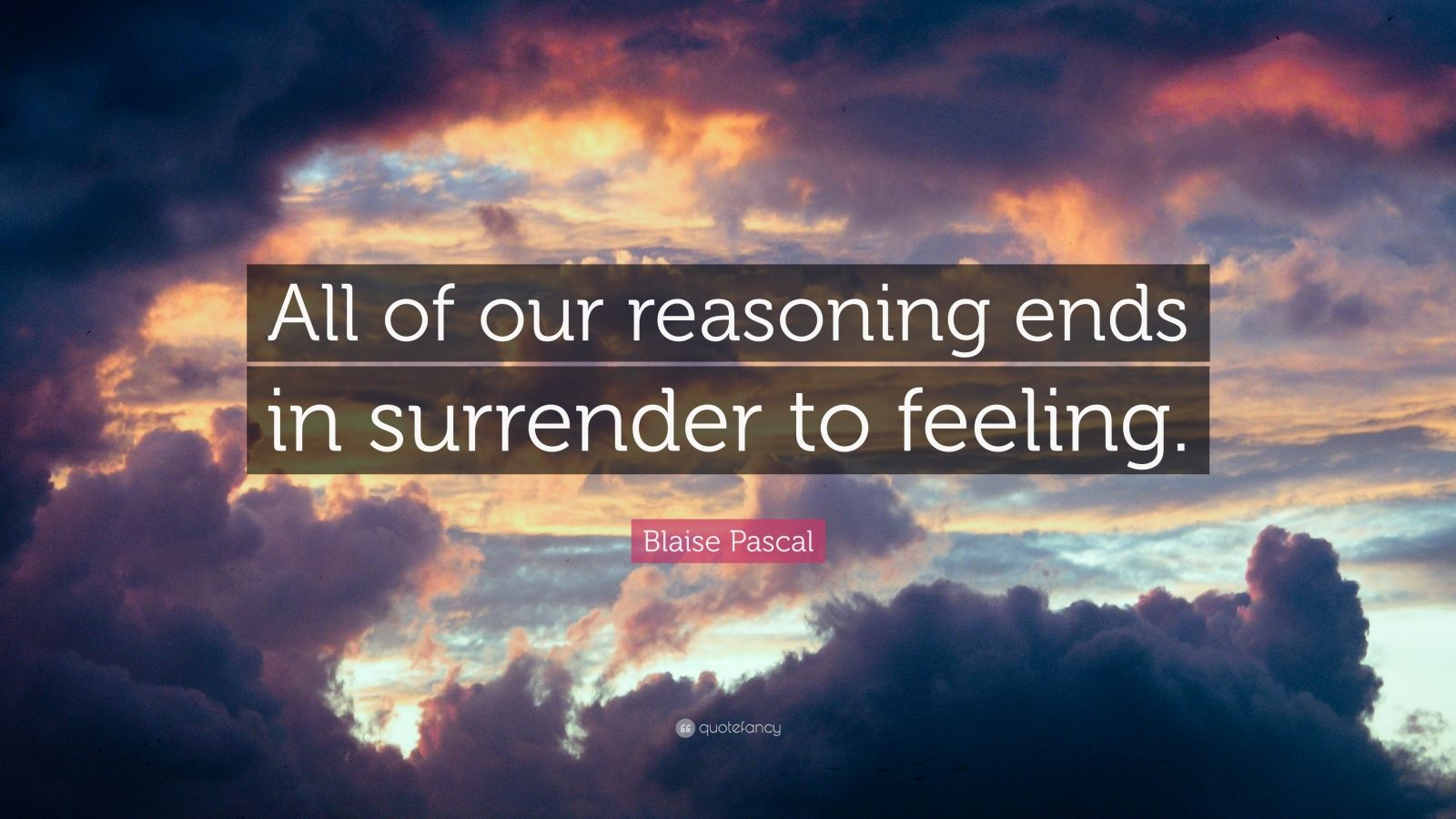 "Blaise Pascal Quote: ""All of our reasoning ends in surrender to feeling."""