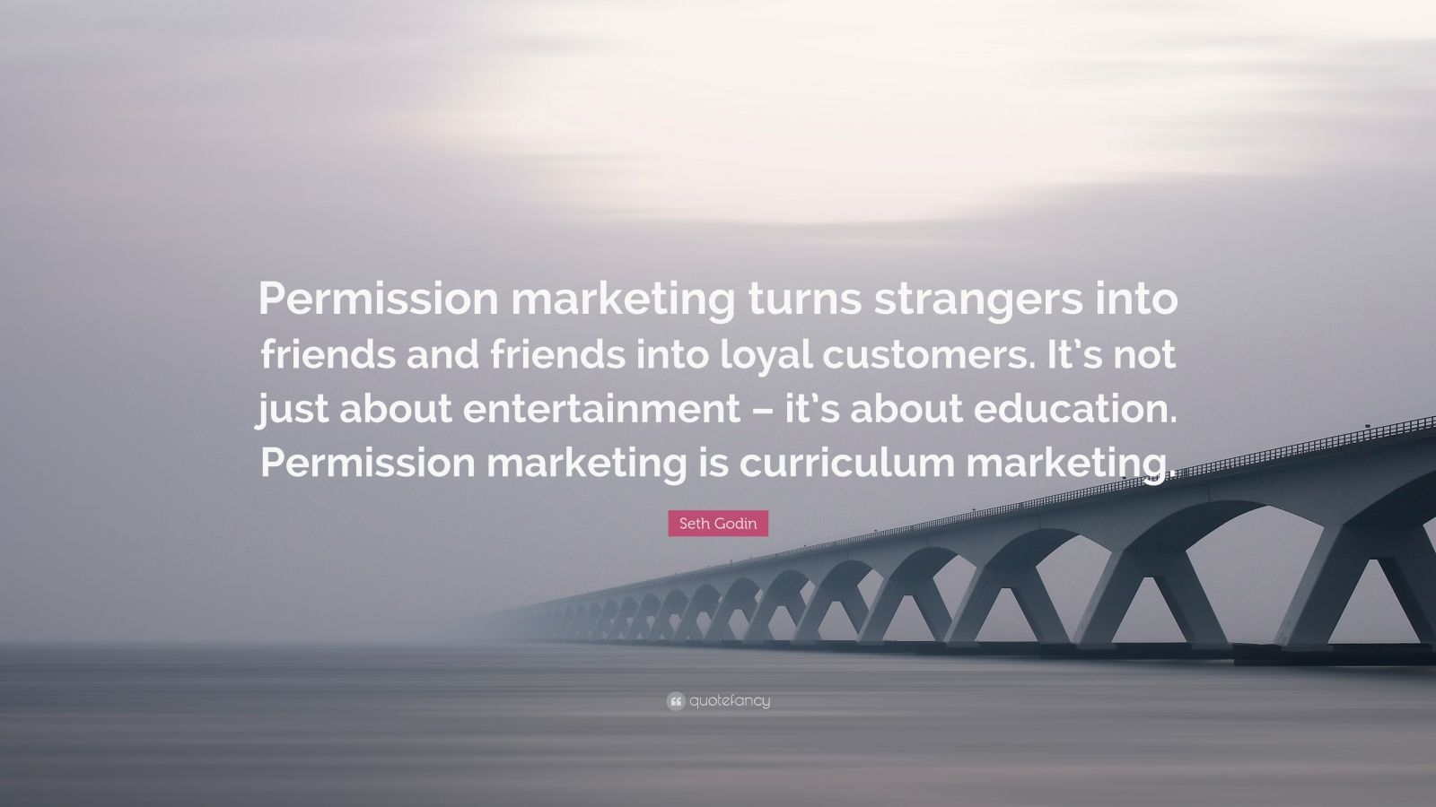"""Seth Godin Quote: """"Permission marketing turns strangers into friends and friends into loyal customers. It's not just about entertainment – it's about education. Permission marketing is curriculum marketing."""""""