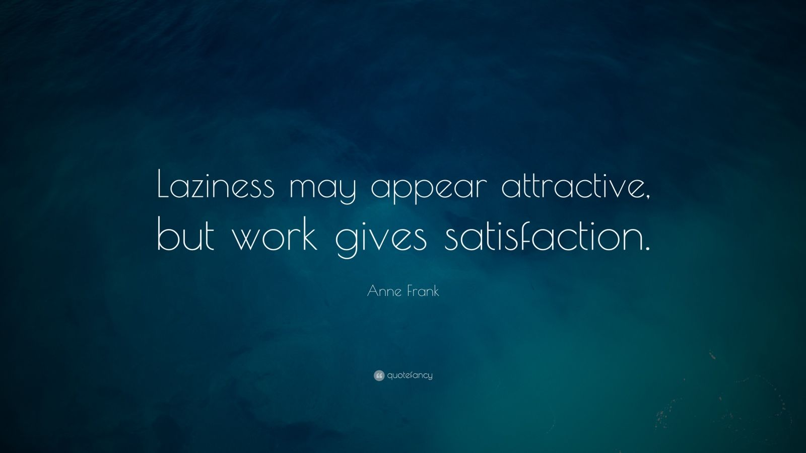 "Anne Frank Quote: ""Laziness may appear attractive, but work gives satisfaction."""