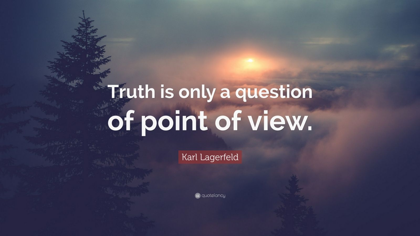 """Karl Lagerfeld Quote: """"Truth is only a question of point of view."""""""