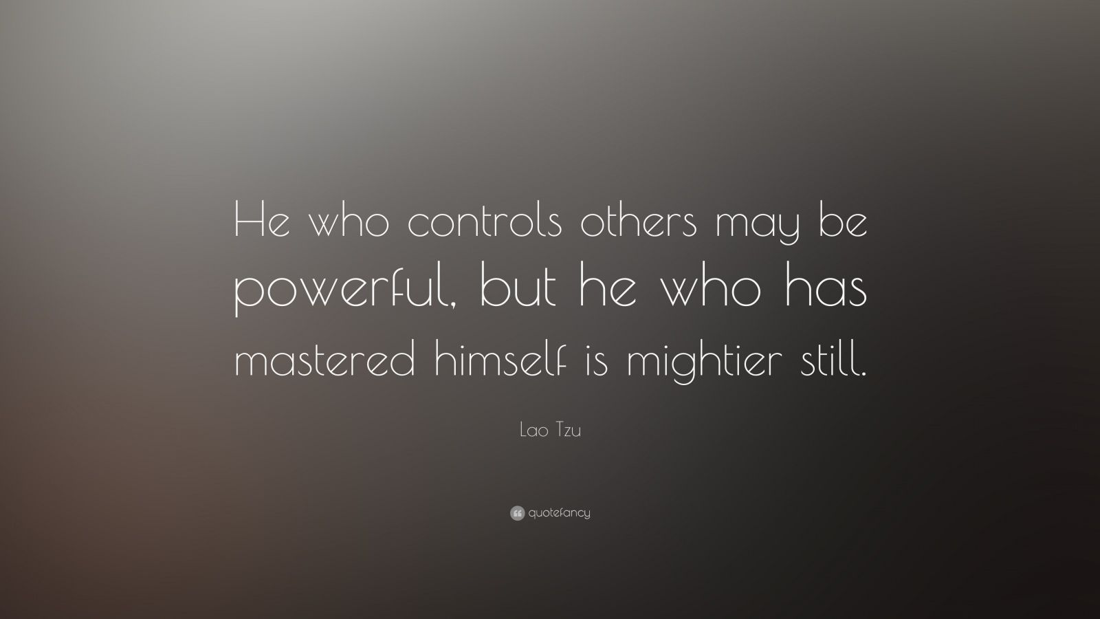 "Lao Tzu Quote: ""He who controls others may be powerful, but he who has mastered himself is mightier still."""