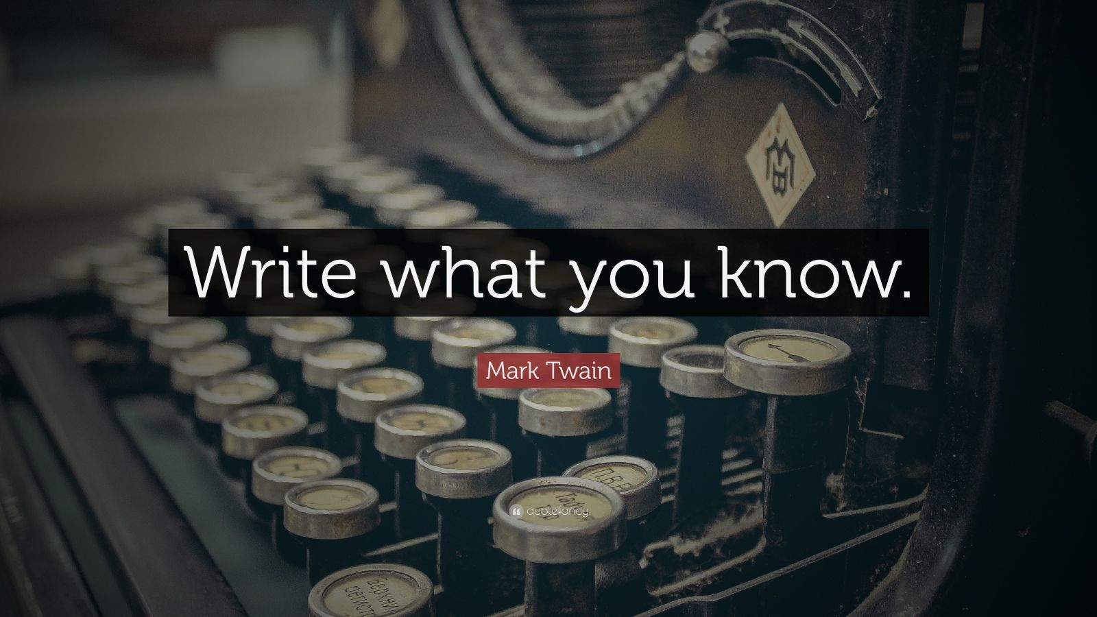 """Mark Twain Quote: """"Write what you know."""""""