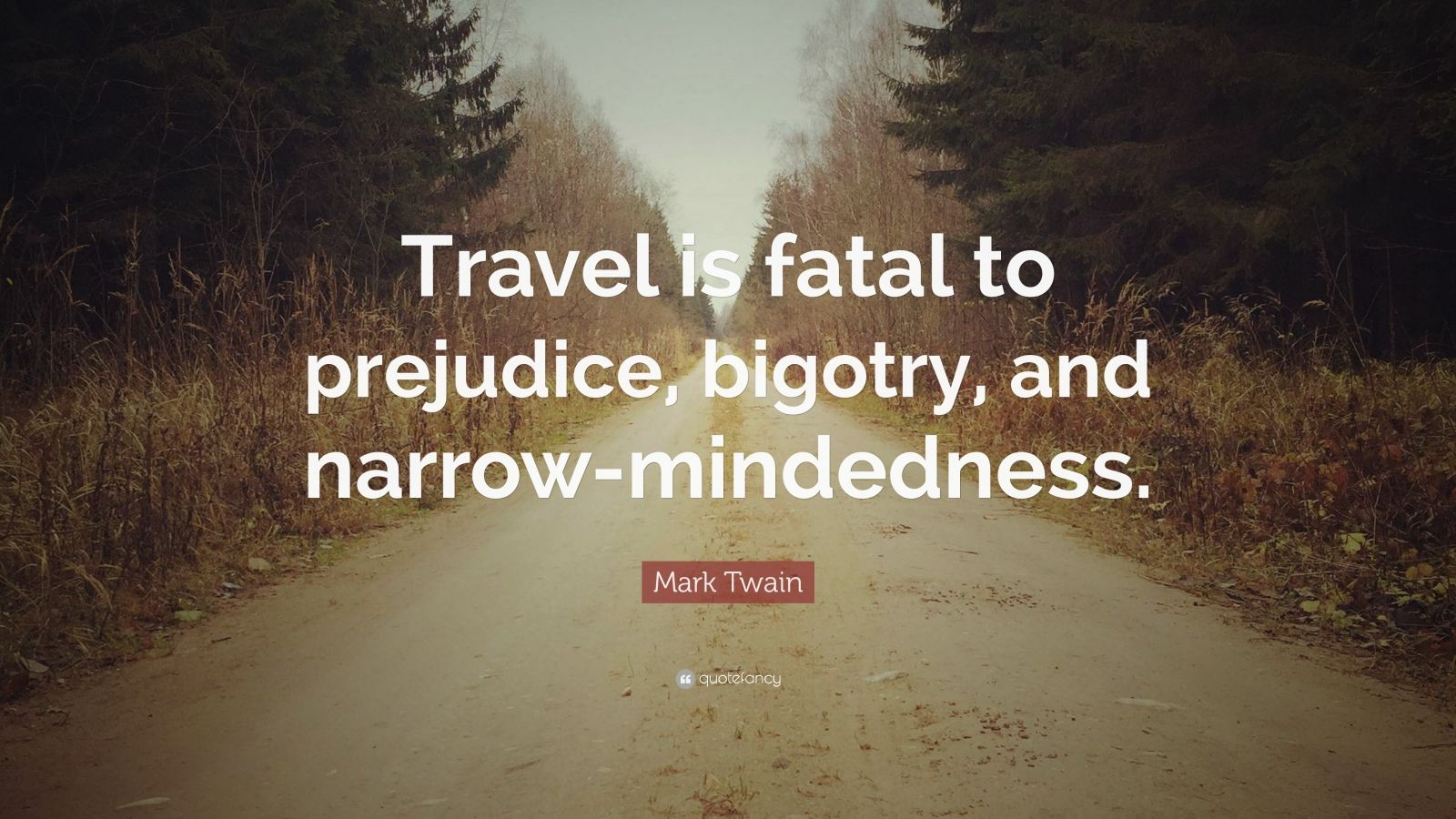 quote mark twain travel fatal prejudice bigotry narrow mindedness many