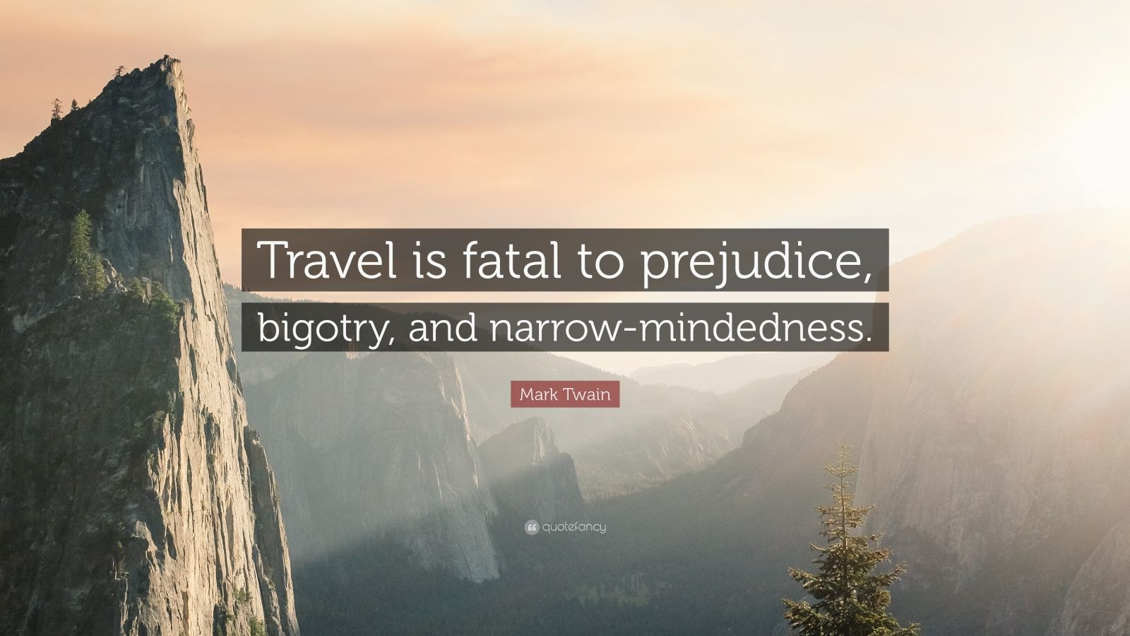 "Mark Twain Quote: ""Travel is fatal to prejudice, bigotry, and narrow-mindedness."""