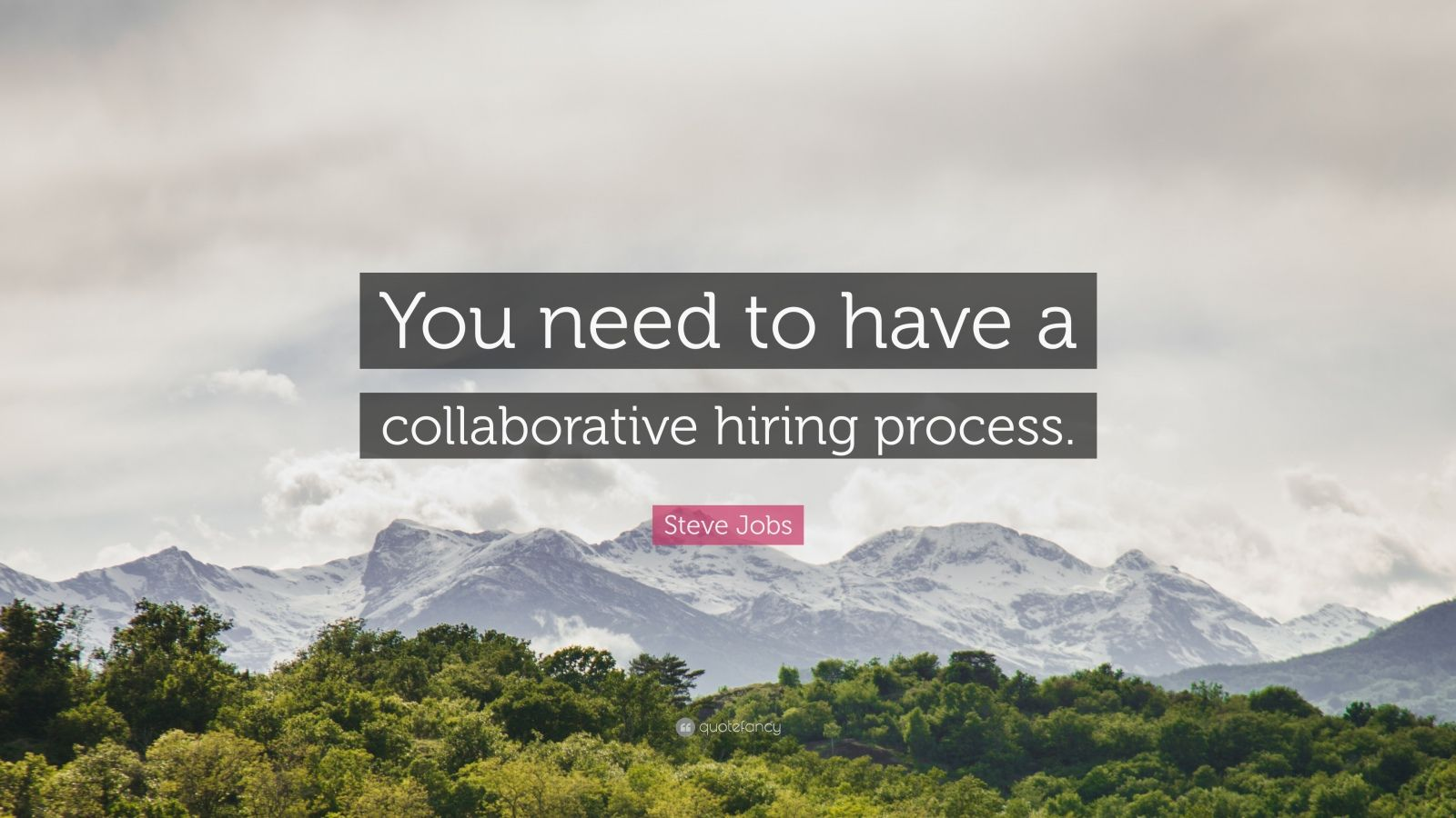 "Steve Jobs Quote: ""You need to have a collaborative hiring process."""