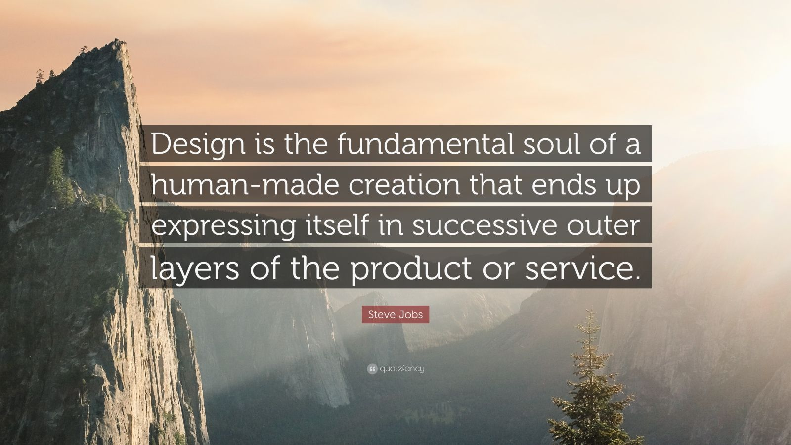 "Steve Jobs Quote: ""Design is the fundamental soul of a human-made creation that ends up expressing itself in successive outer layers of the product or service."""