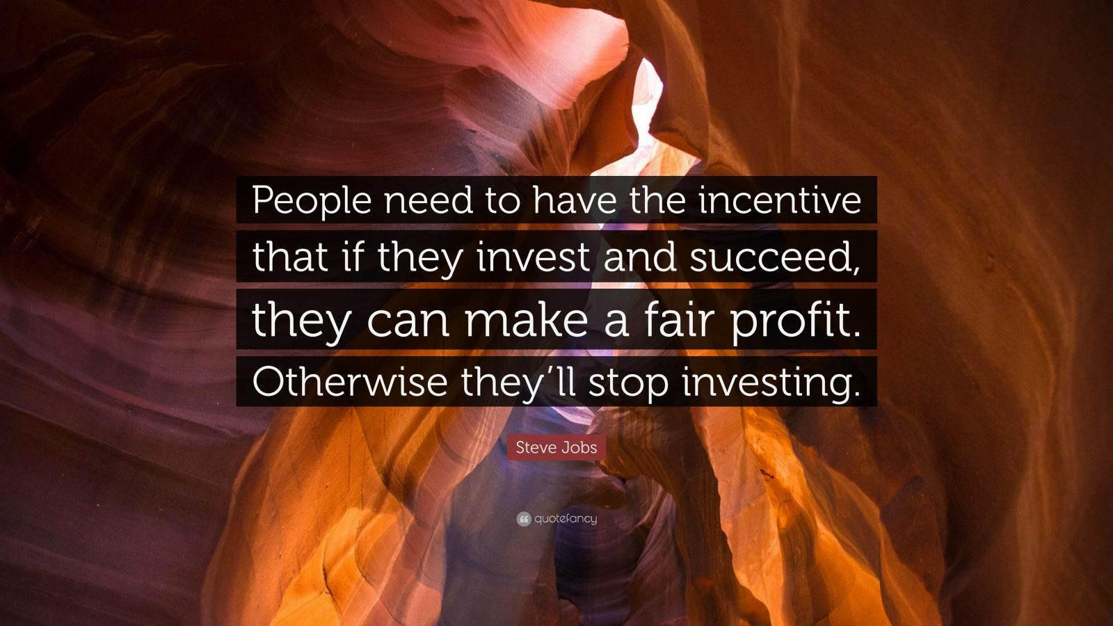 "Steve Jobs Quote: ""People need to have the incentive that if they invest and succeed, they can make a fair profit. Otherwise they'll stop investing."""