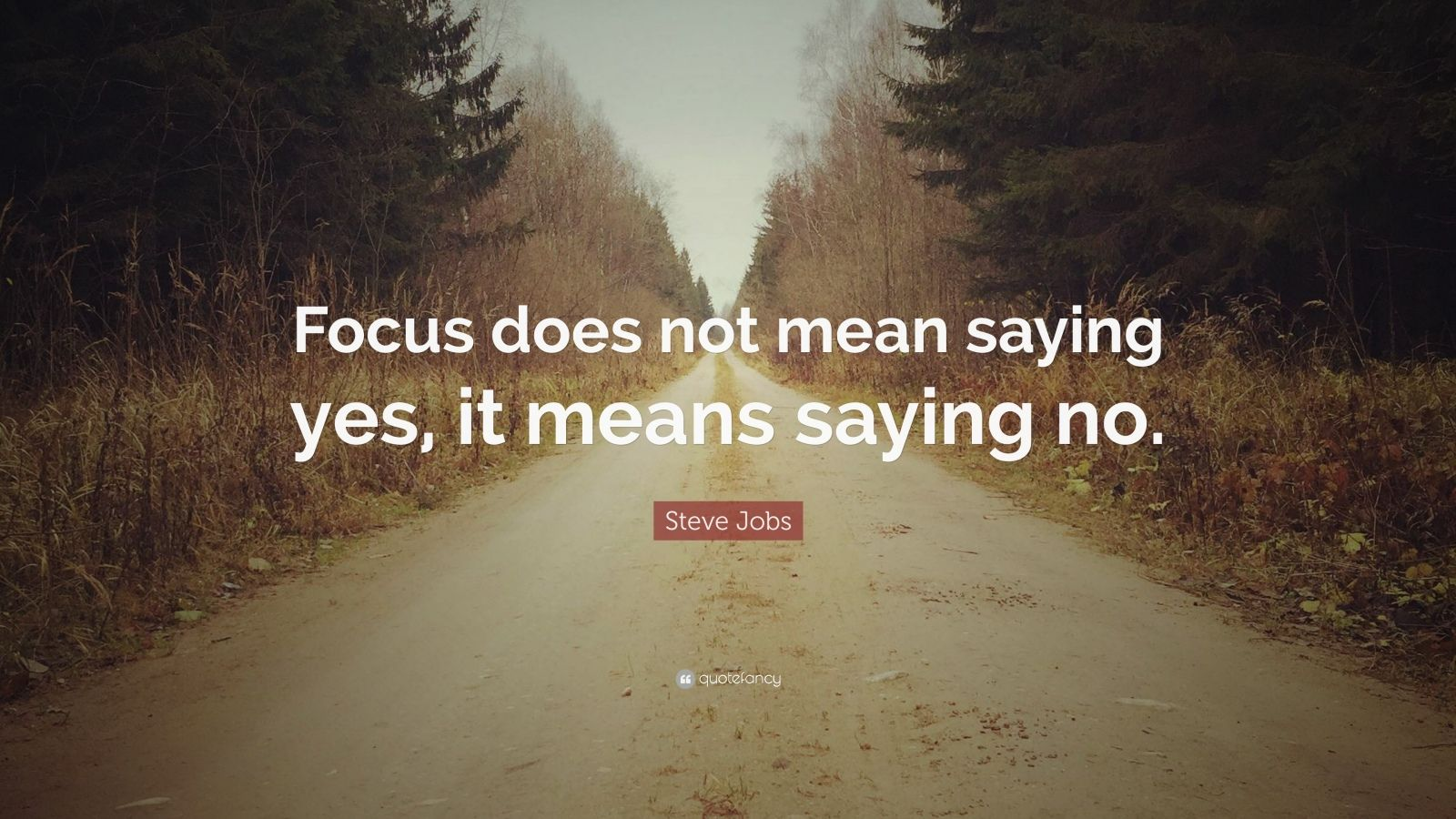"""Steve Jobs Quote: """"Focus does not mean saying yes, it means saying no."""""""