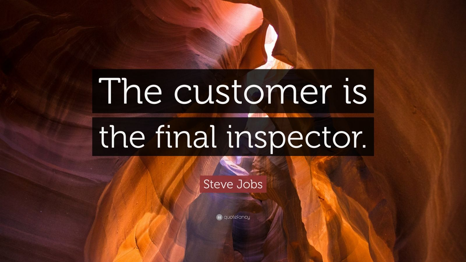"Steve Jobs Quote: ""The customer is the final inspector."""