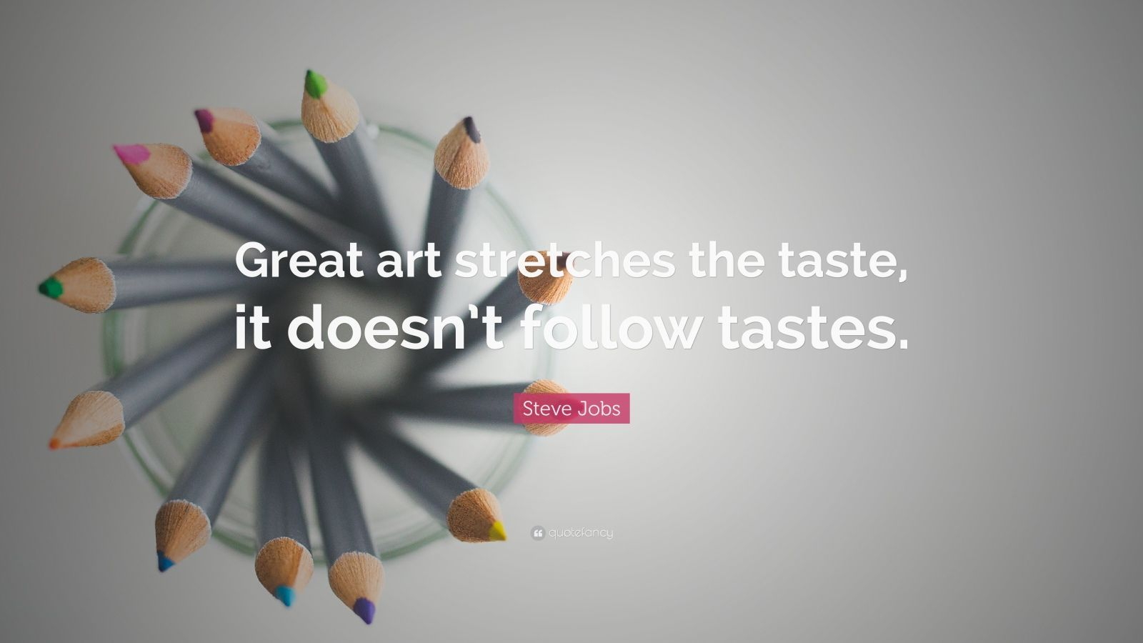 """Steve Jobs Quote: """"Great art stretches the taste, it doesn't follow tastes."""""""
