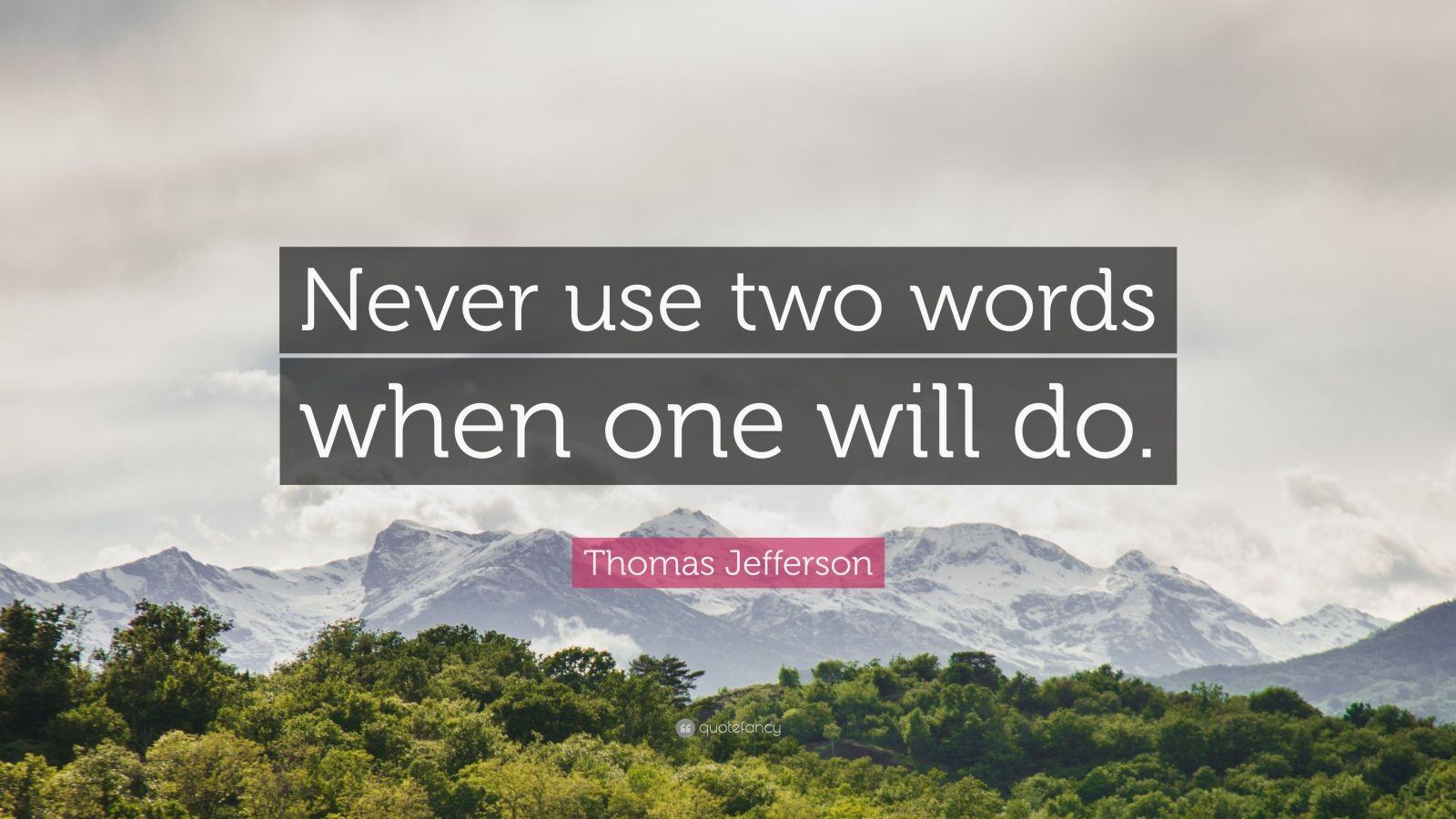 "Thomas Jefferson Quote: ""Never use two words when one will do."""