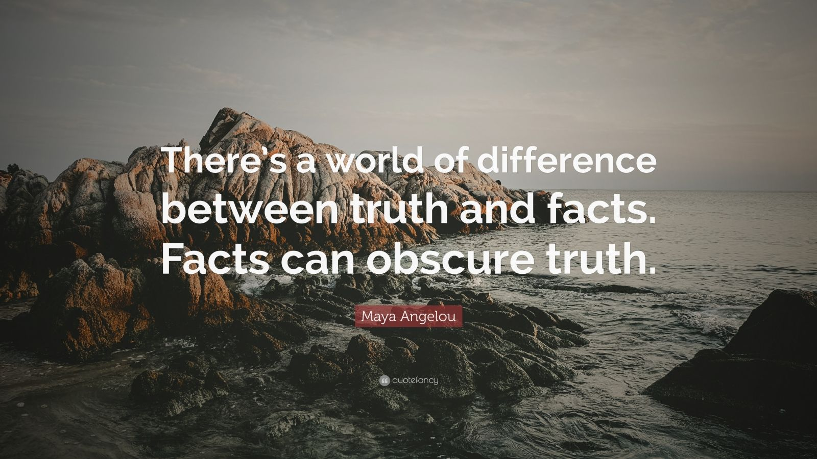 "Maya Angelou Quote: ""There's a world of difference between truth and facts. Facts can obscure truth."""