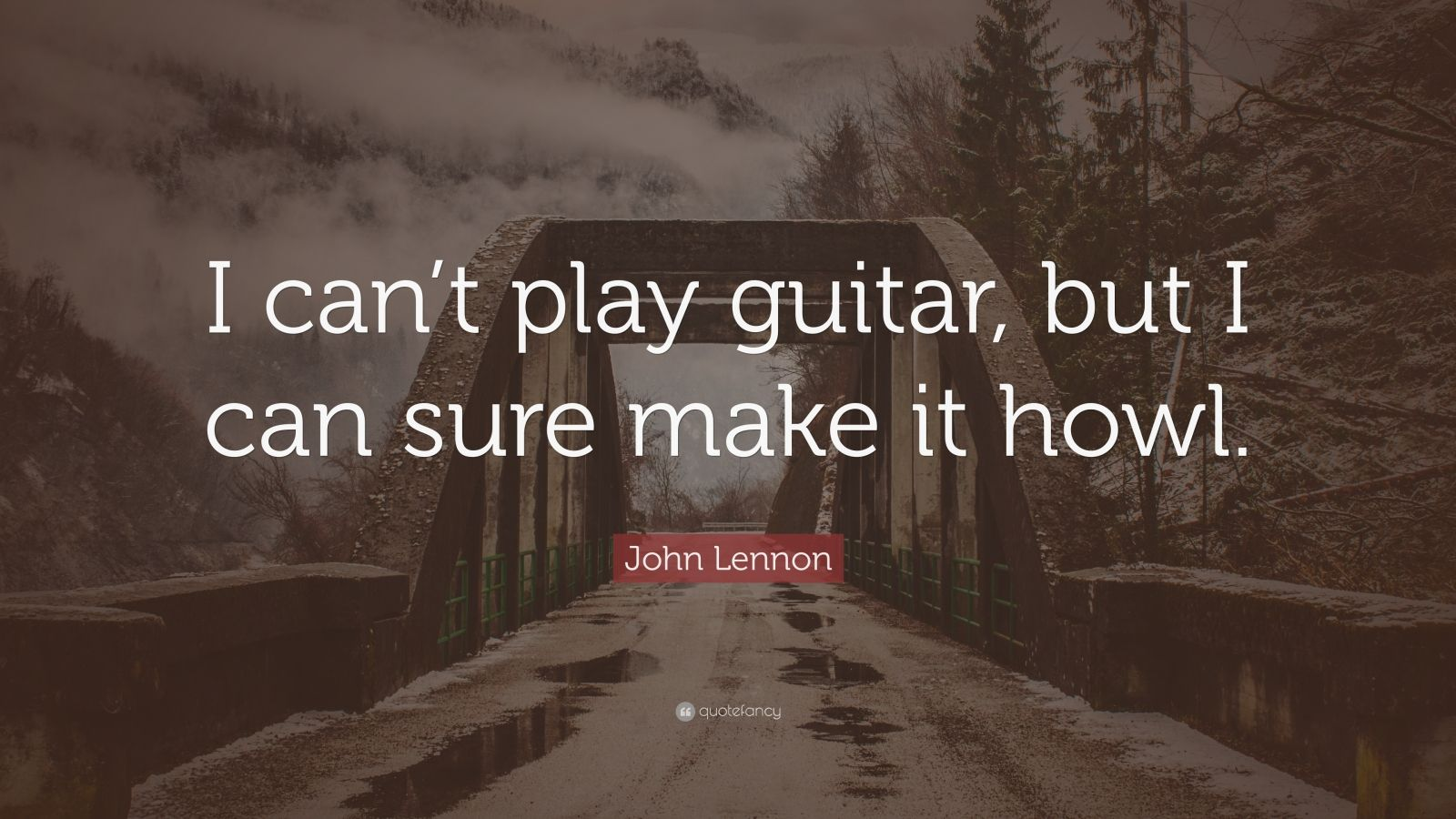 "John Lennon Quote: ""I can't play guitar, but I can sure make it howl."""