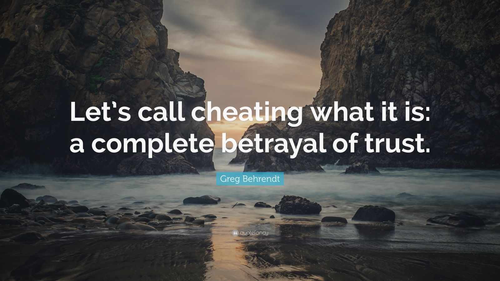 """Greg Behrendt Quote: """"Let's call cheating what it is: a complete betrayal of trust."""""""