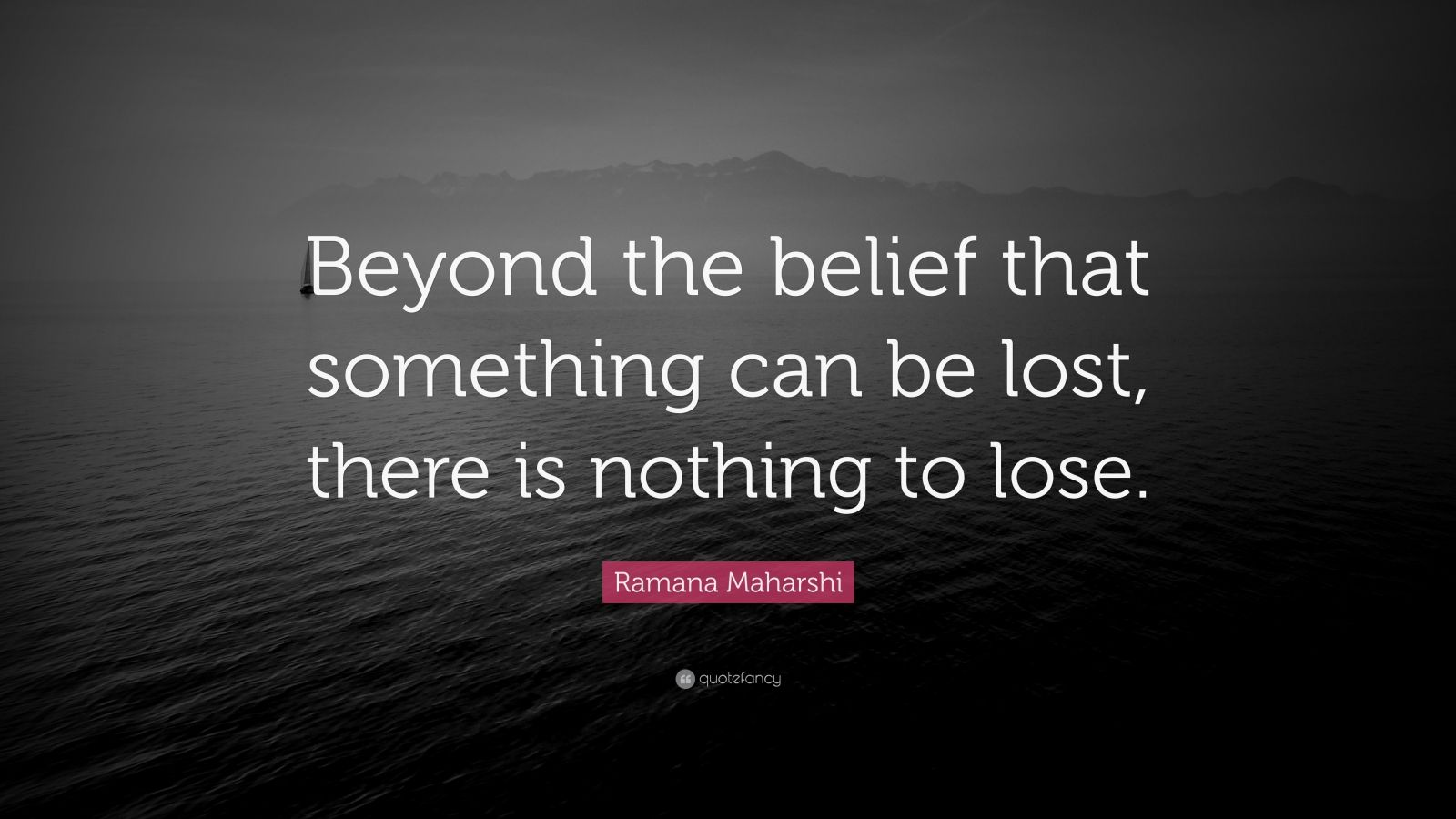 """Ramana Maharshi Quote: """"Beyond the belief that something can be lost, there is nothing to lose."""""""