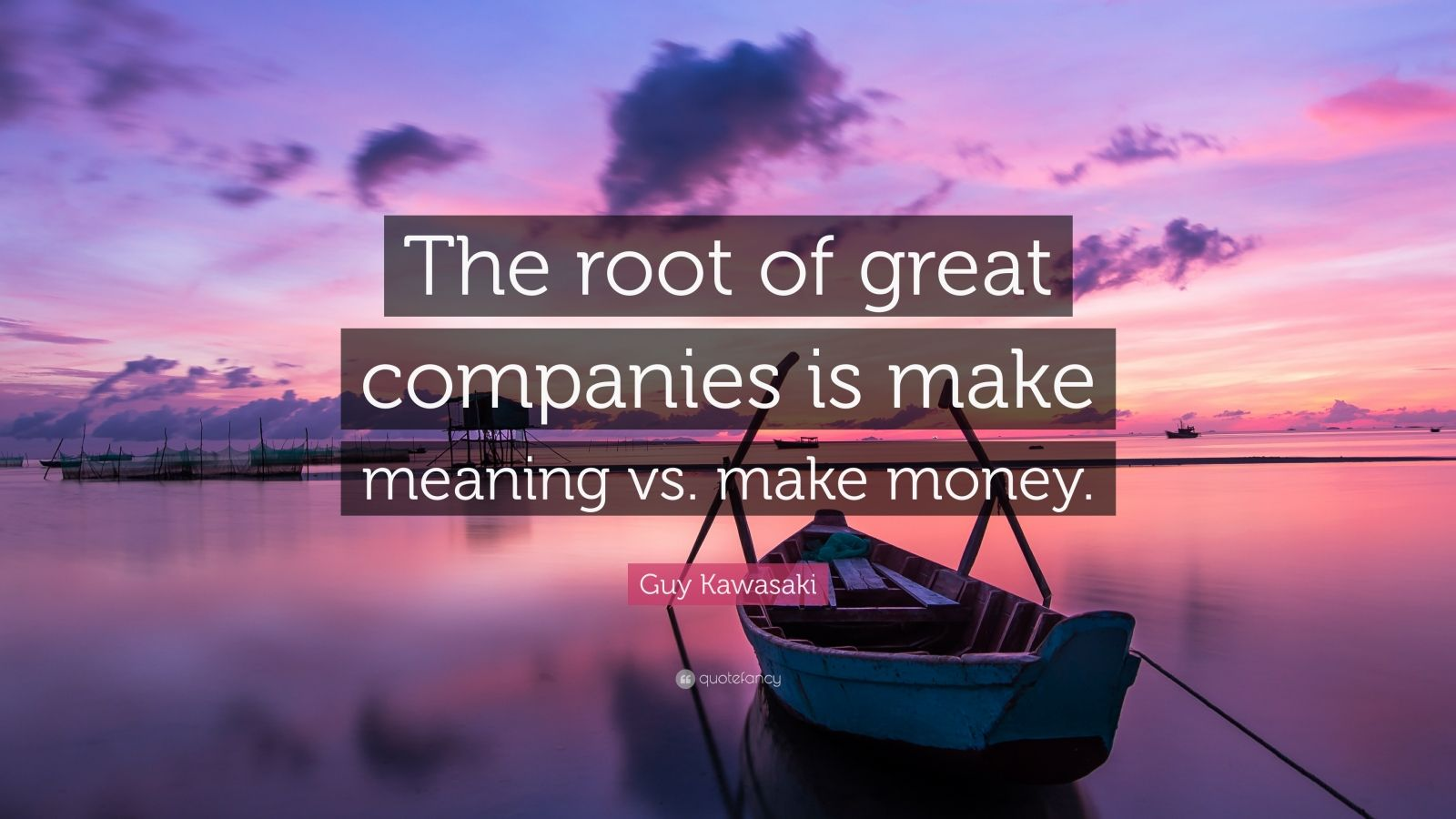 "Guy Kawasaki Quote: ""The root of great companies is make meaning vs. make money."""