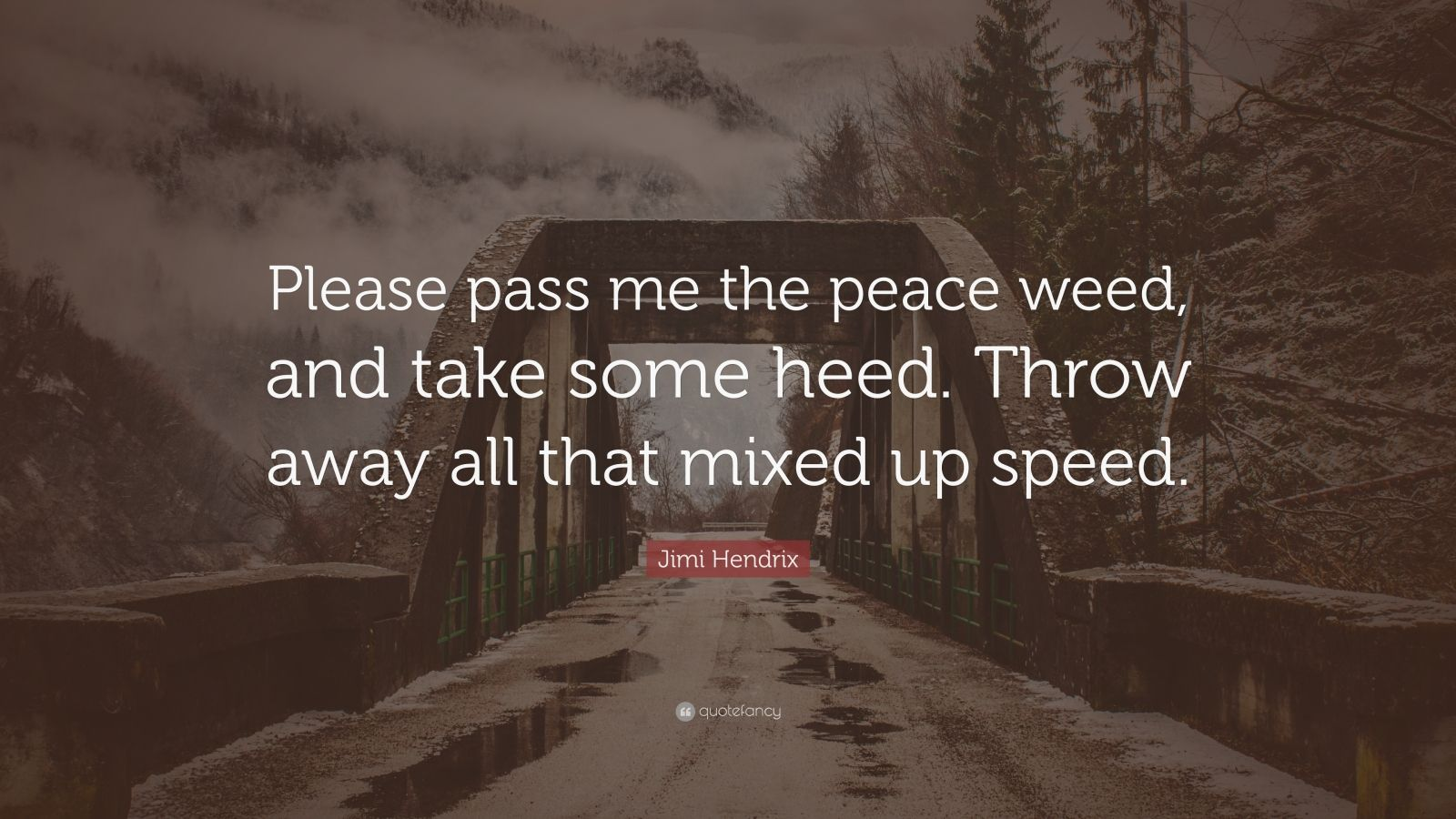 "Jimi Hendrix Quote: ""Please pass me the peace weed, and take some heed. Throw away all that mixed up speed."""