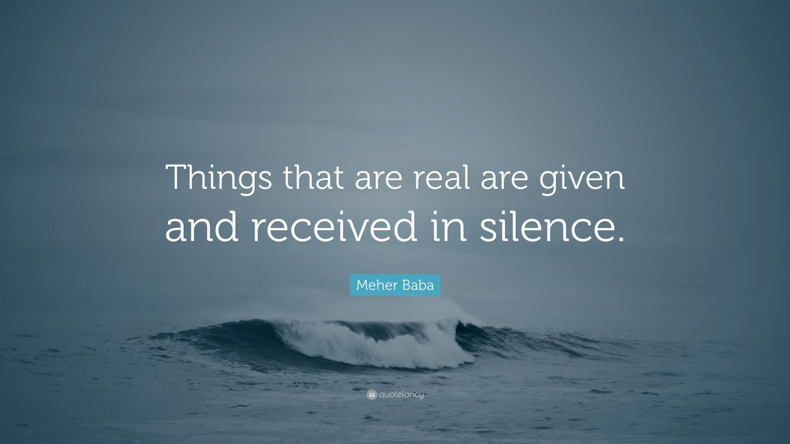 """Meher Baba Quote: """"Things that are real are given and received in silence."""""""