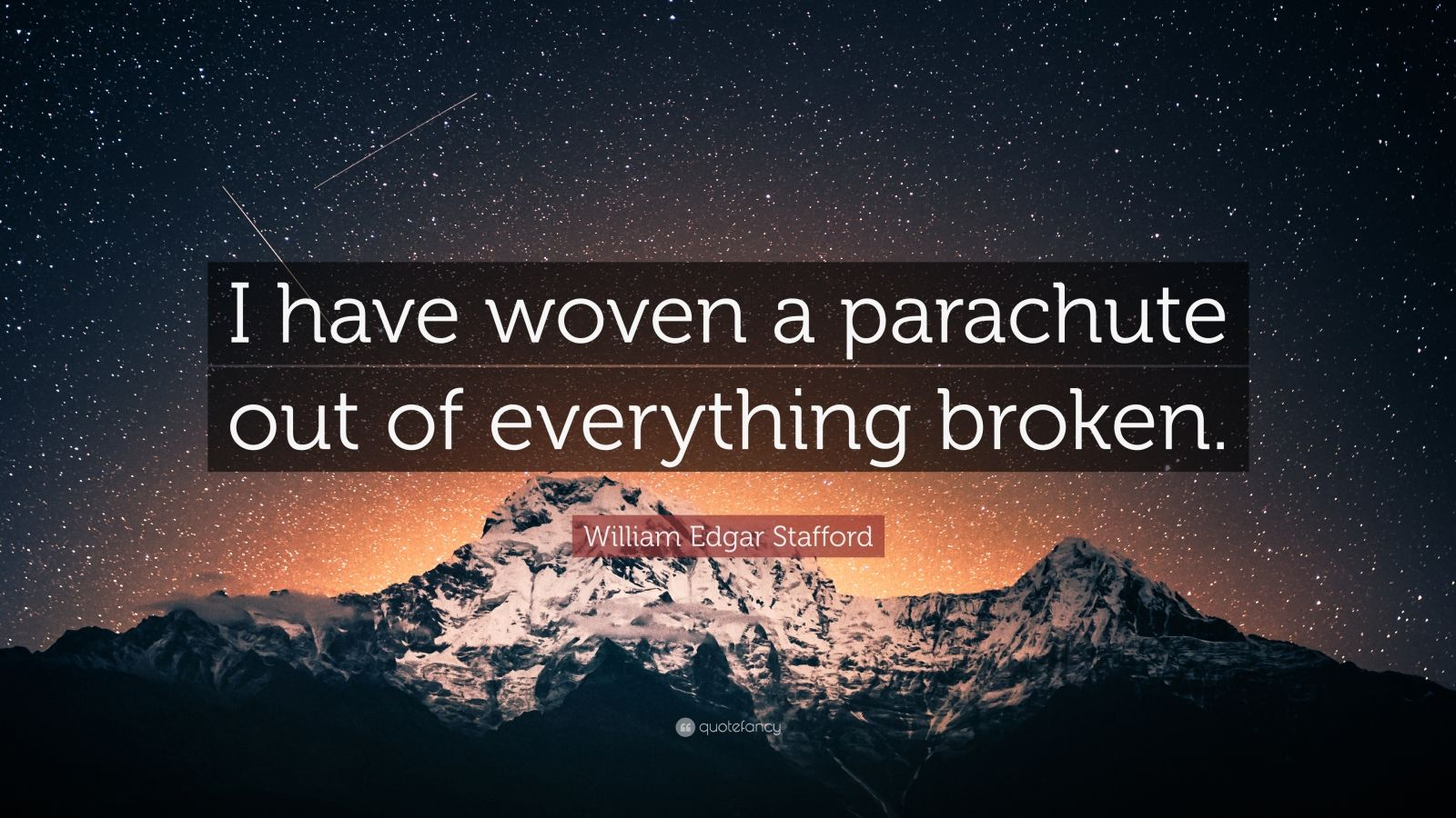 """William Edgar Stafford Quote: """"I have woven a parachute out of everything broken."""""""