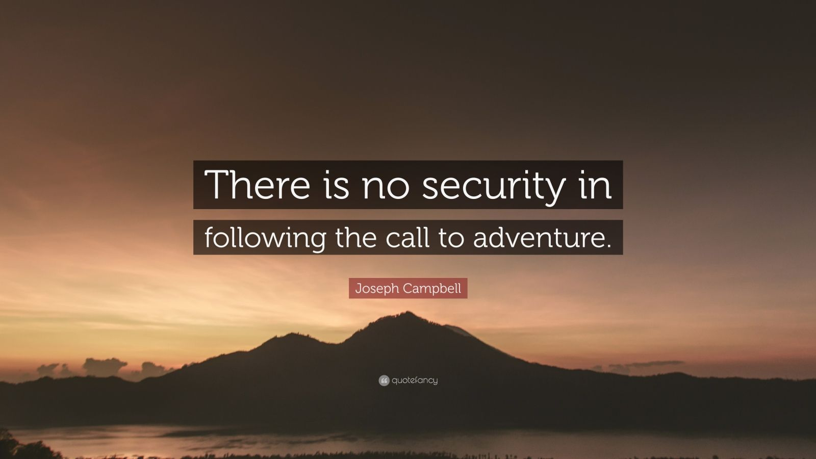 """Joseph Campbell Quote: """"There is no security in following the call to adventure."""""""