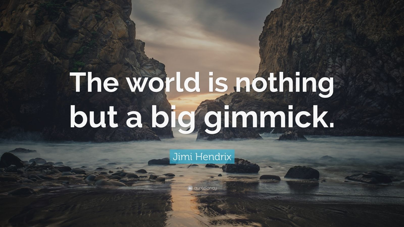 """Jimi Hendrix Quote: """"The world is nothing but a big gimmick."""""""