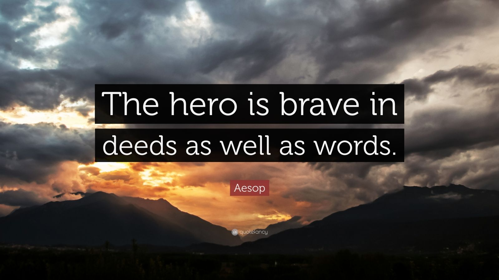 """Aesop Quote: """"The hero is brave in deeds as well as words."""""""