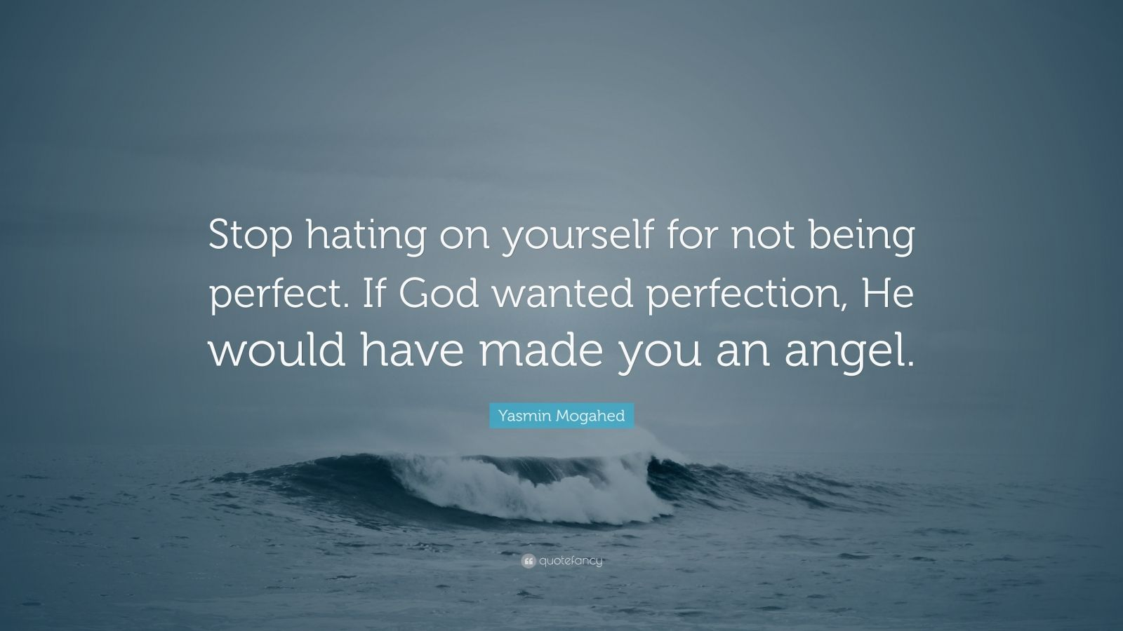 "Yasmin Mogahed Quote: ""Stop hating on yourself for not being perfect. If God wanted perfection, He would have made you an angel."""