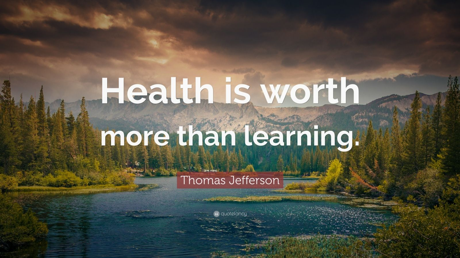 """Thomas Jefferson Quote: """"Health is worth more than learning."""""""