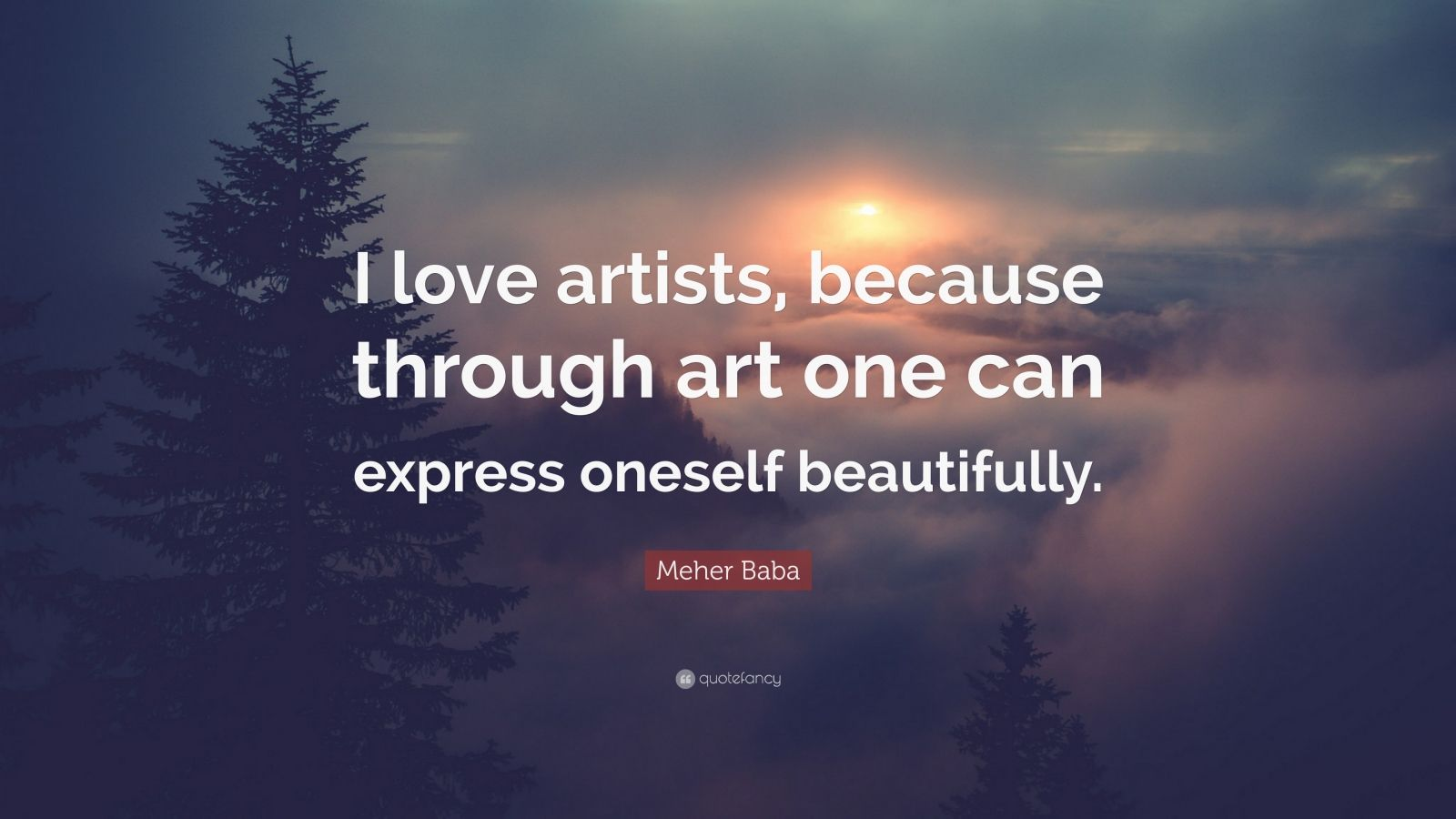 """Meher Baba Quote: """"I love artists, because through art one can express oneself beautifully."""""""