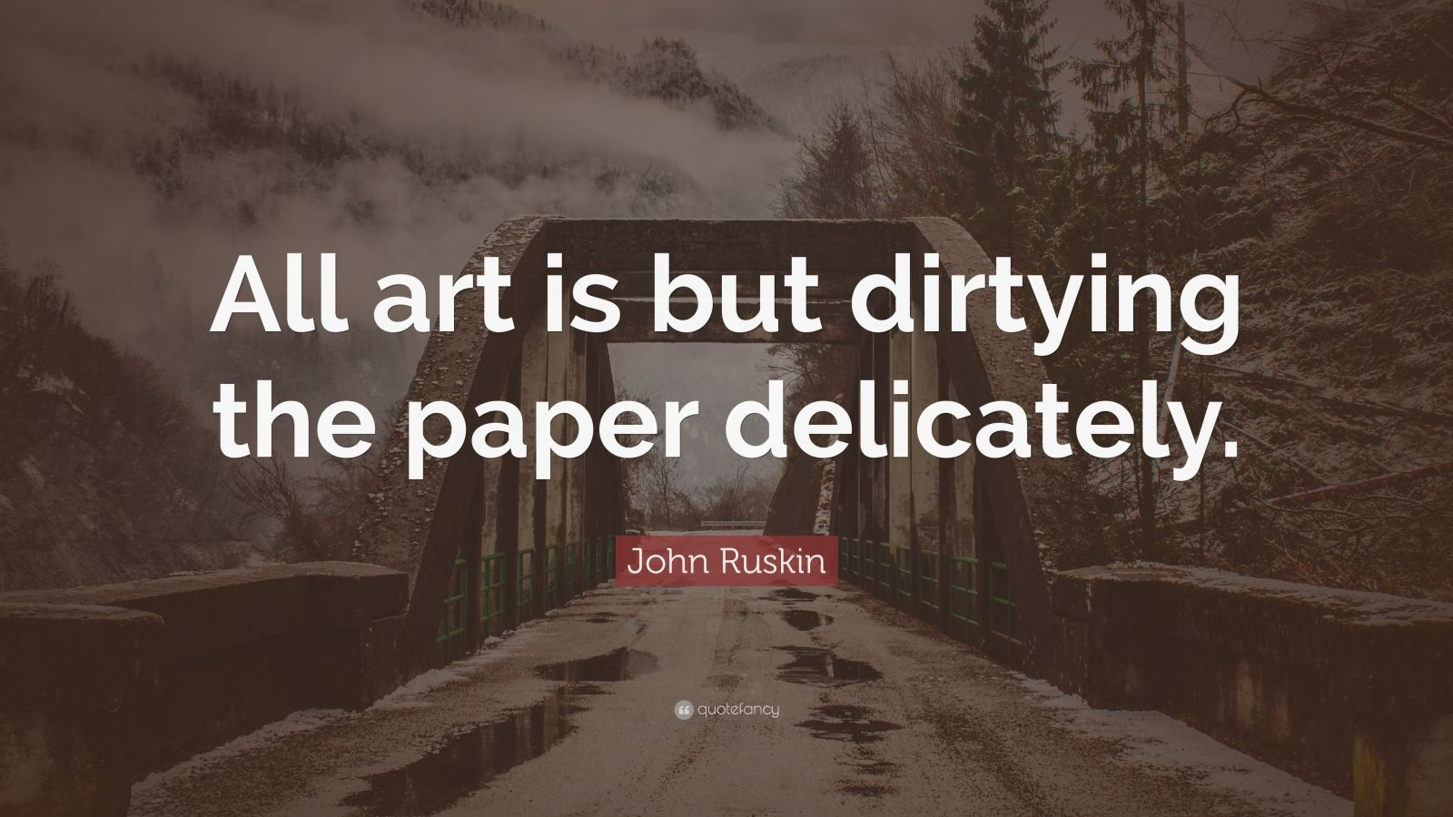 "John Ruskin Quote: ""All art is but dirtying the paper delicately."""