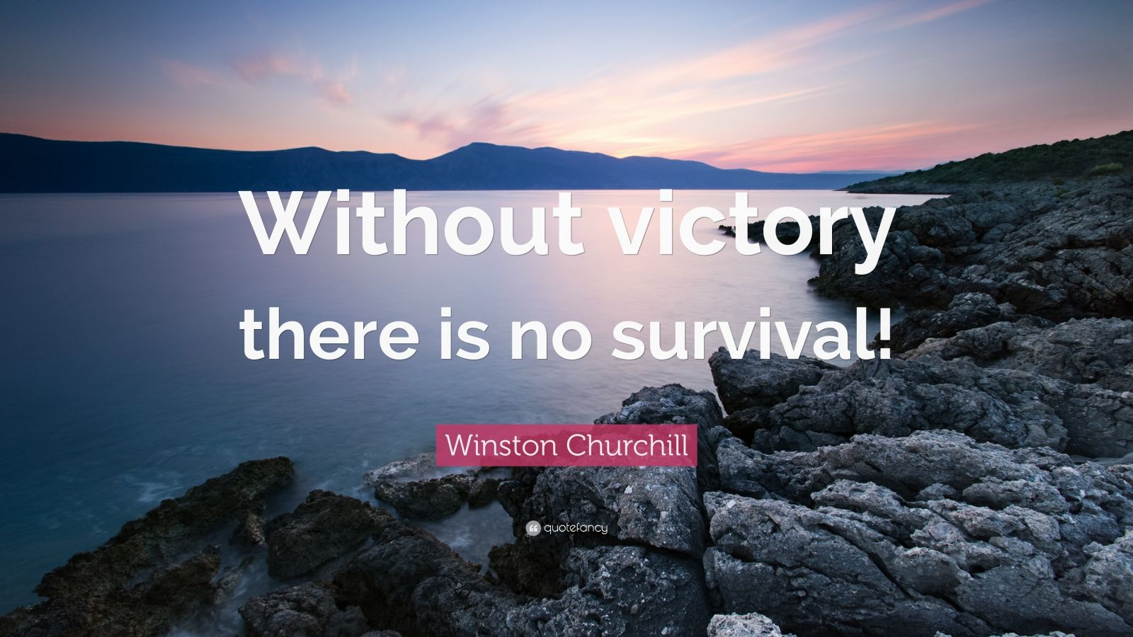 "Winston Churchill Quote: ""Without victory there is no survival!"""