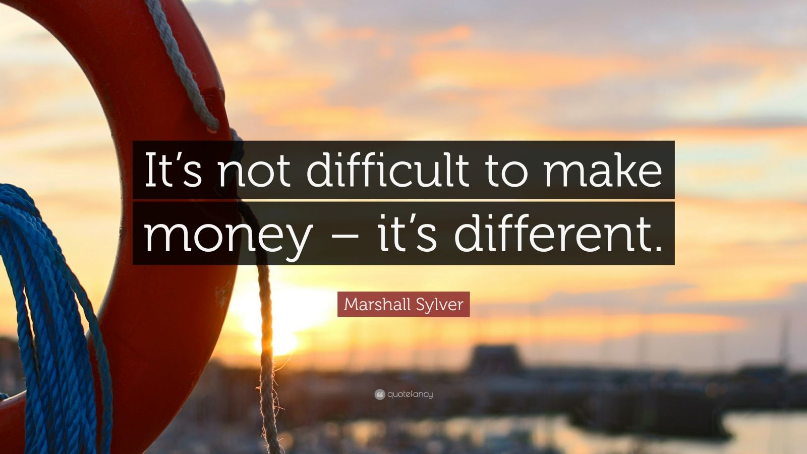 """Marshall Sylver Quote: """"It's not difficult to make money – it's different."""""""