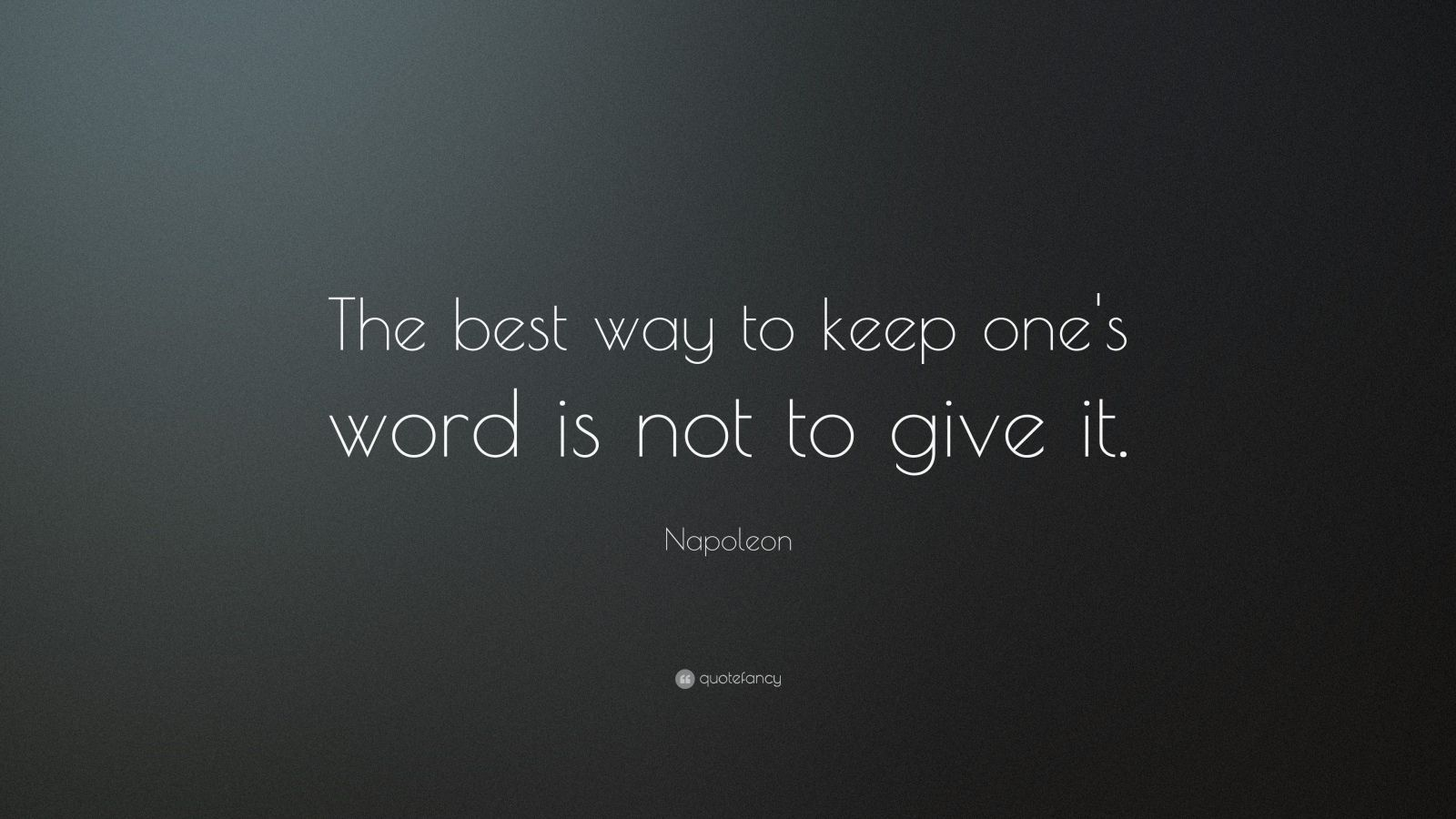 "Napoleon Quote: ""The best way to keep one's word is not to give it."""