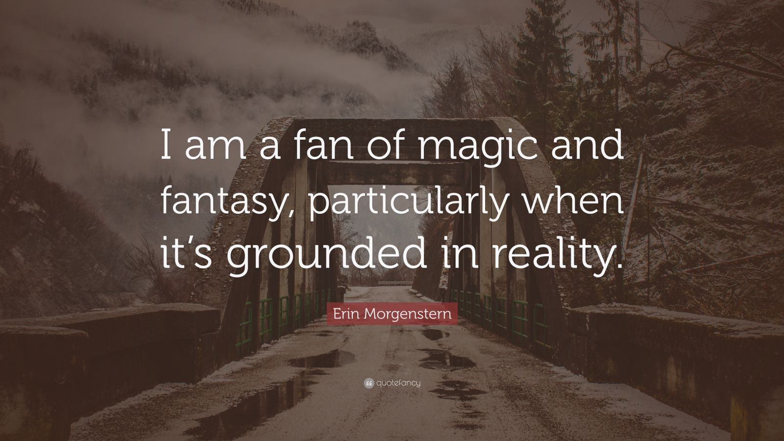 """Erin Morgenstern Quote: """"I am a fan of magic and fantasy, particularly when it's grounded in reality."""""""