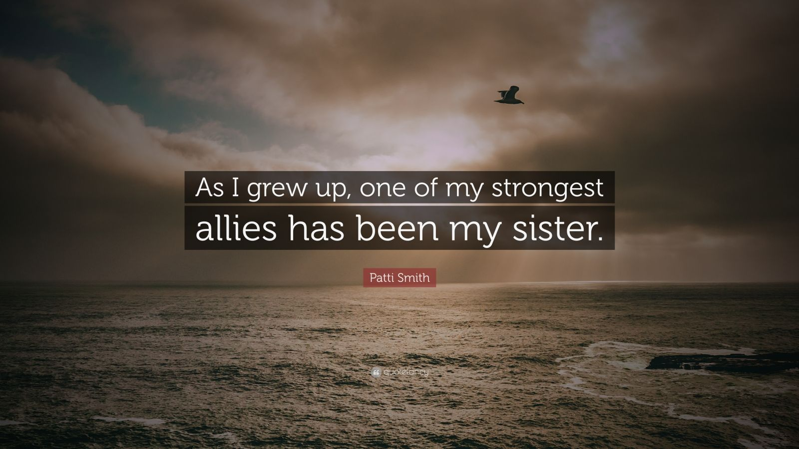 "Patti Smith Quote: ""As I grew up, one of my strongest allies has been my sister."""