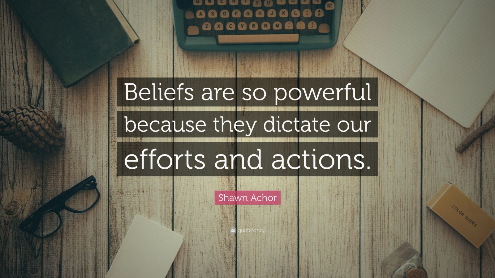 "Shawn Achor Quote: ""Beliefs are so powerful because they dictate our efforts and actions."""
