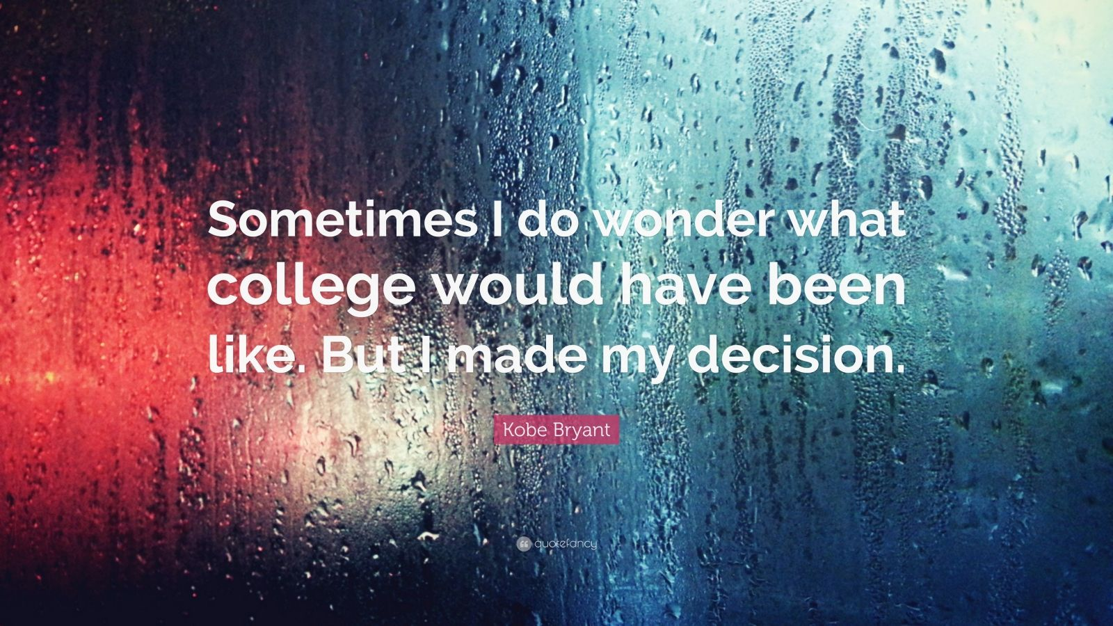 "Kobe Bryant Quote: ""Sometimes I do wonder what college would have been like. But I made my decision."""
