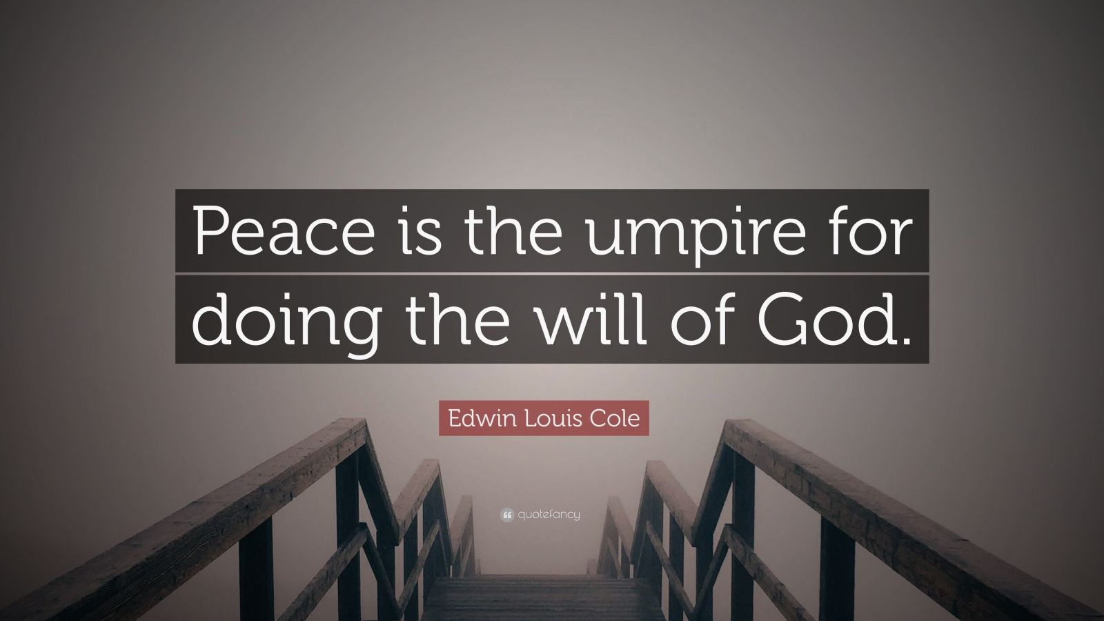 "Edwin Louis Cole Quote: ""Peace is the umpire for doing the will of God."""