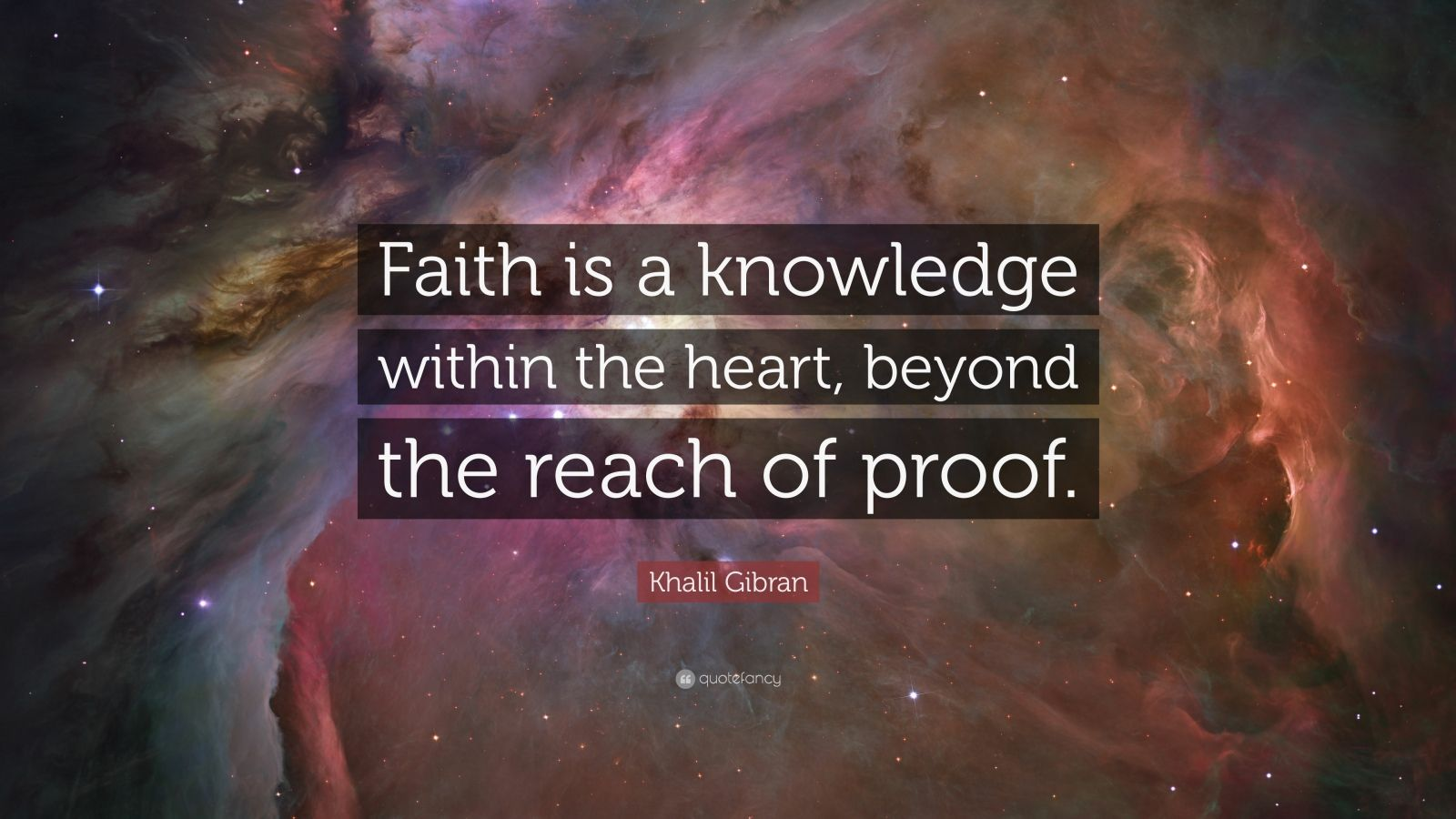 """Khalil Gibran Quote: """"Faith is a knowledge within the heart, beyond the reach of proof."""""""