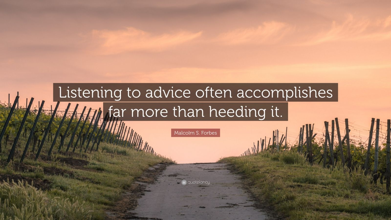 """Malcolm S. Forbes Quote: """"Listening to advice often accomplishes far more than heeding it."""""""