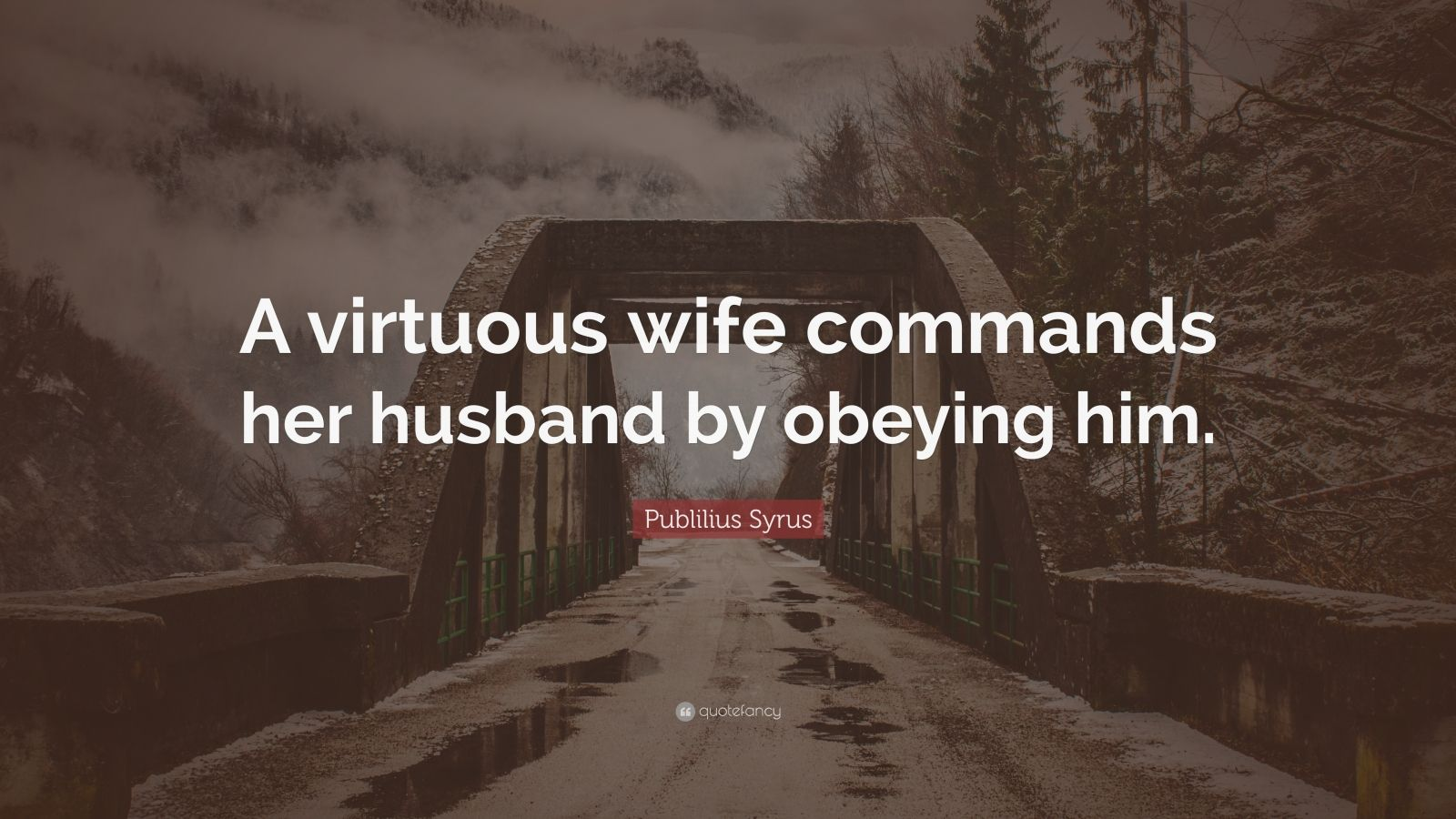 "Publilius Syrus Quote: ""A virtuous wife commands her husband by obeying him."""