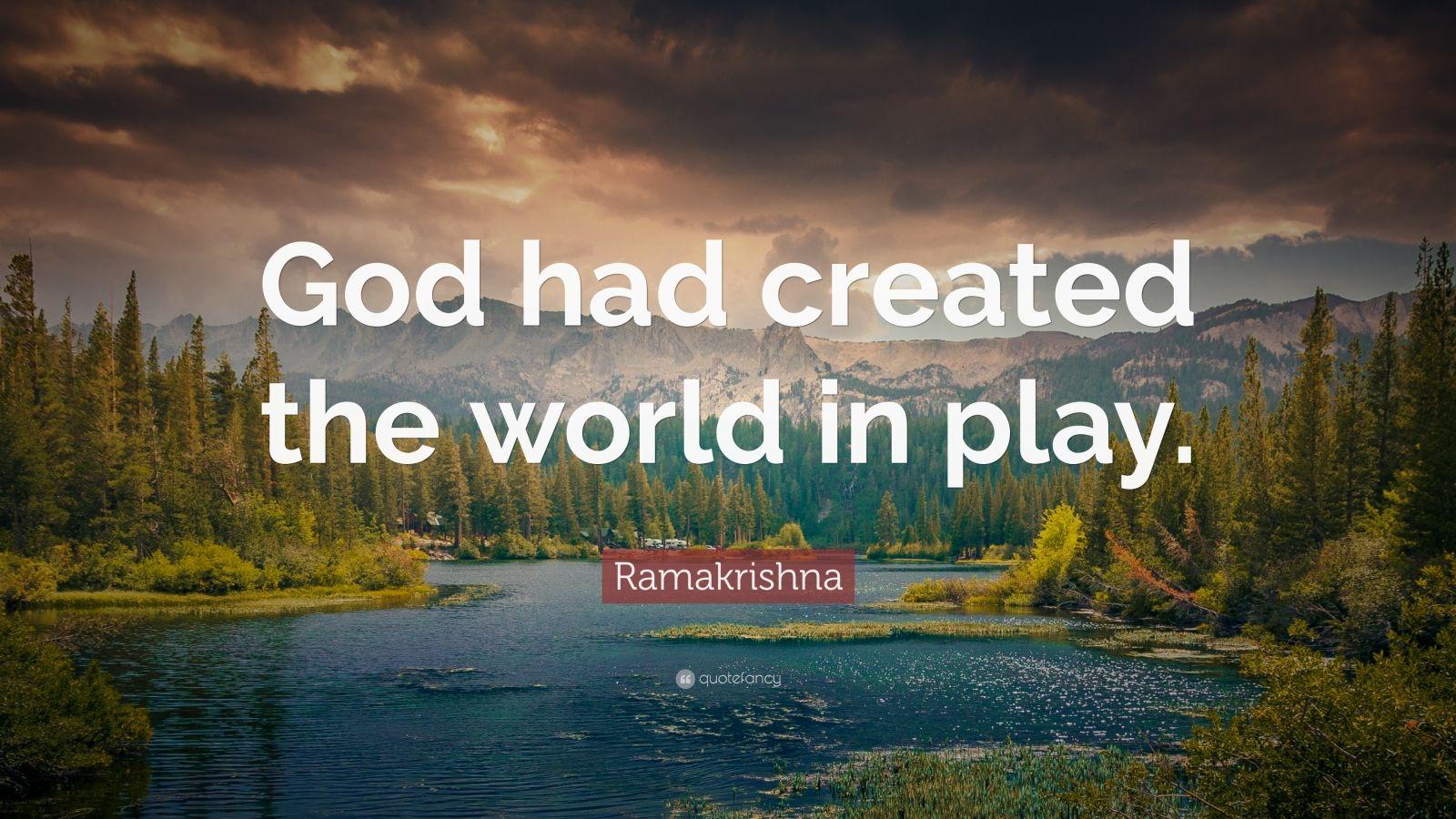 "Ramakrishna Quote: ""God had created the world in play."""