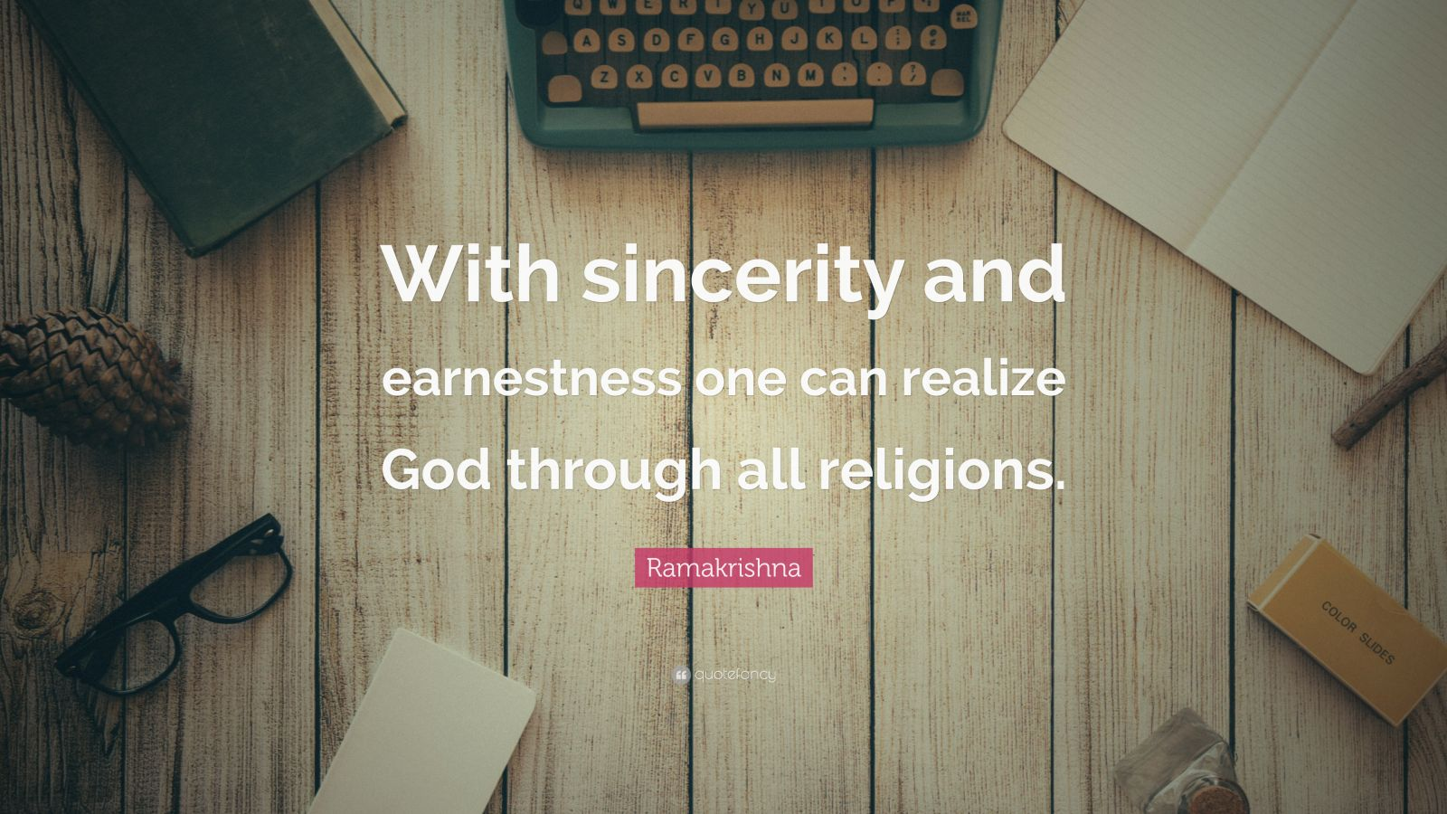 "Ramakrishna Quote: ""With sincerity and earnestness one can realize God through all religions."""