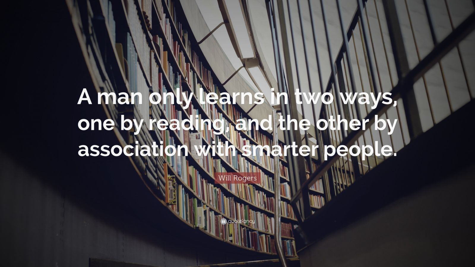 """Will Rogers Quote: """"A man only learns in two ways, one by reading, and the other by association with smarter people."""""""