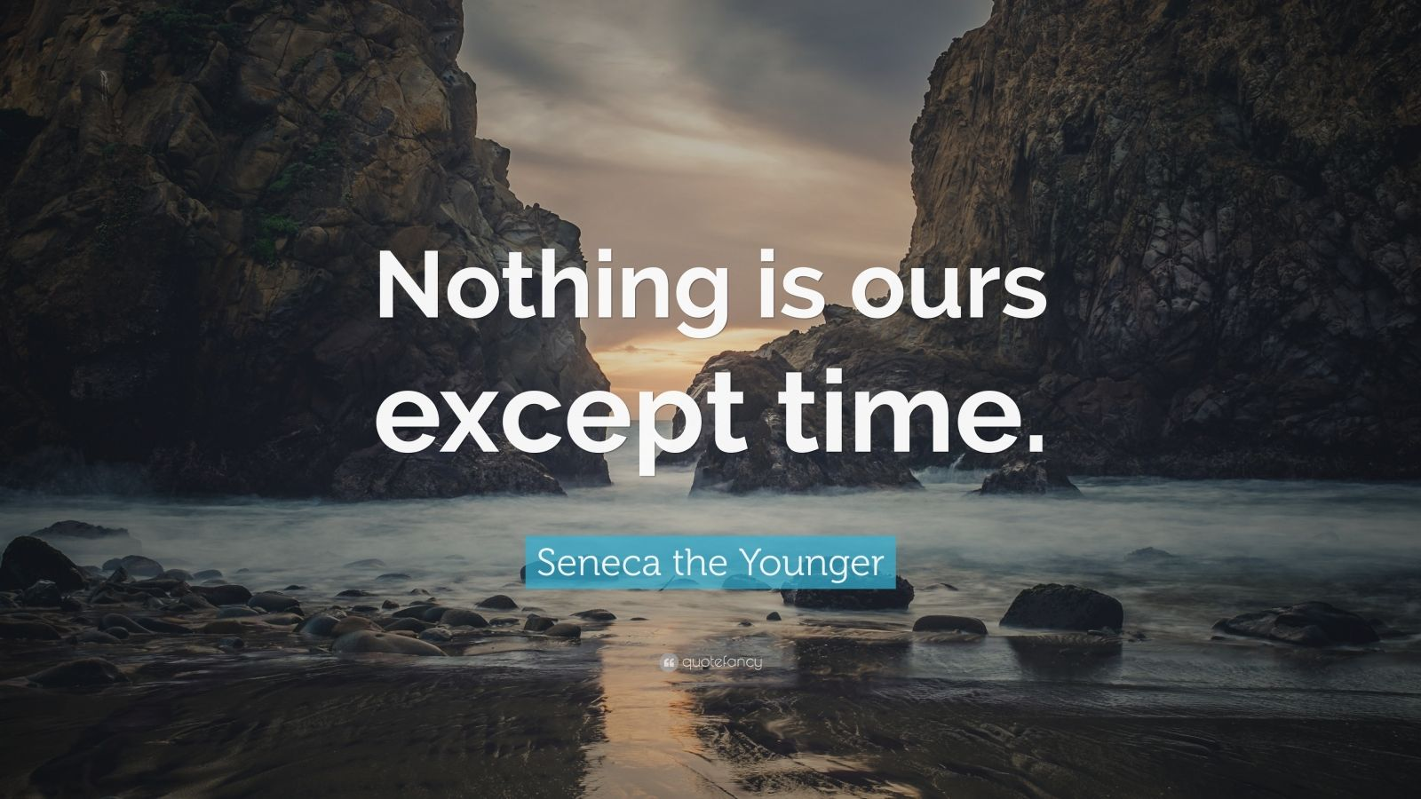 "Seneca the Younger Quote: ""Nothing is ours except time."""