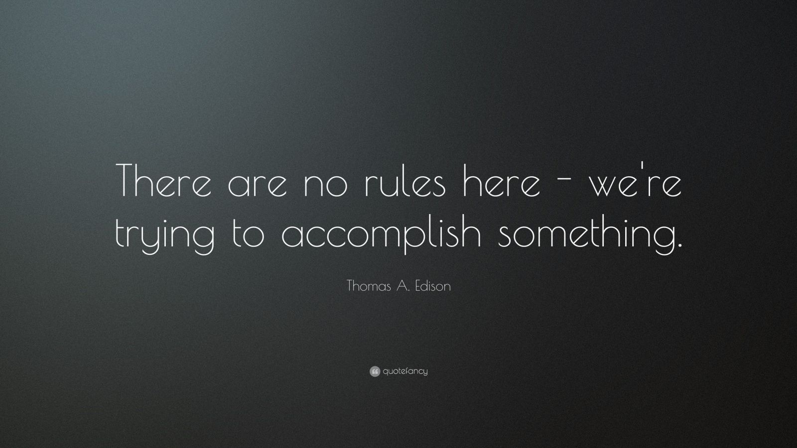 """Thomas A. Edison Quote: """"There are no rules here – we're trying to accomplish something."""""""