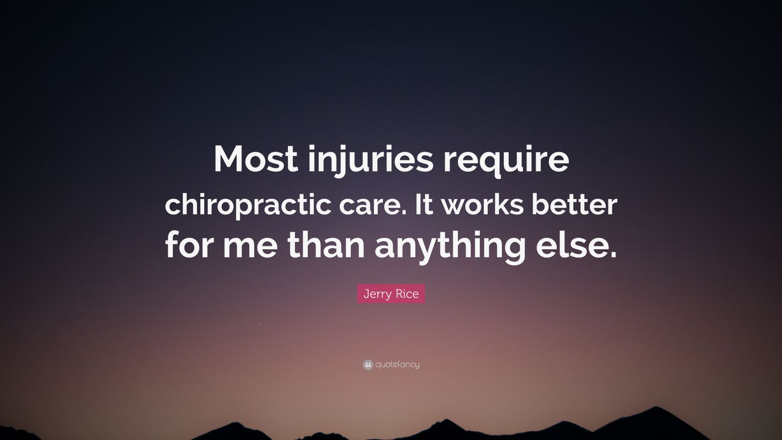 """Jerry Rice Quote: """"Most injuries require chiropractic care. It works better for me than anything else."""""""